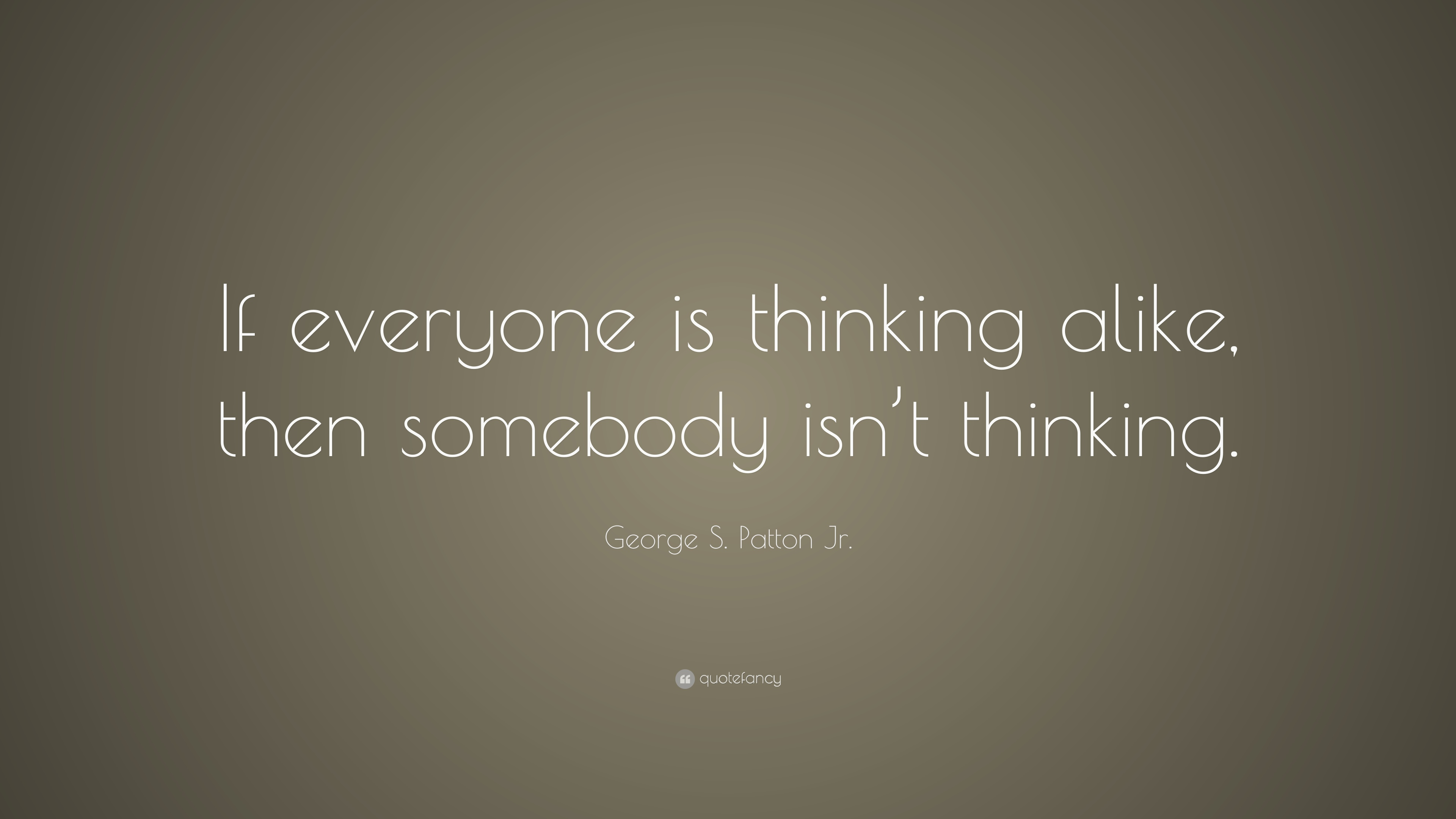 Napoleon Hill Quotes Wallpaper George S Patton Jr Quote If Everyone Is Thinking Alike