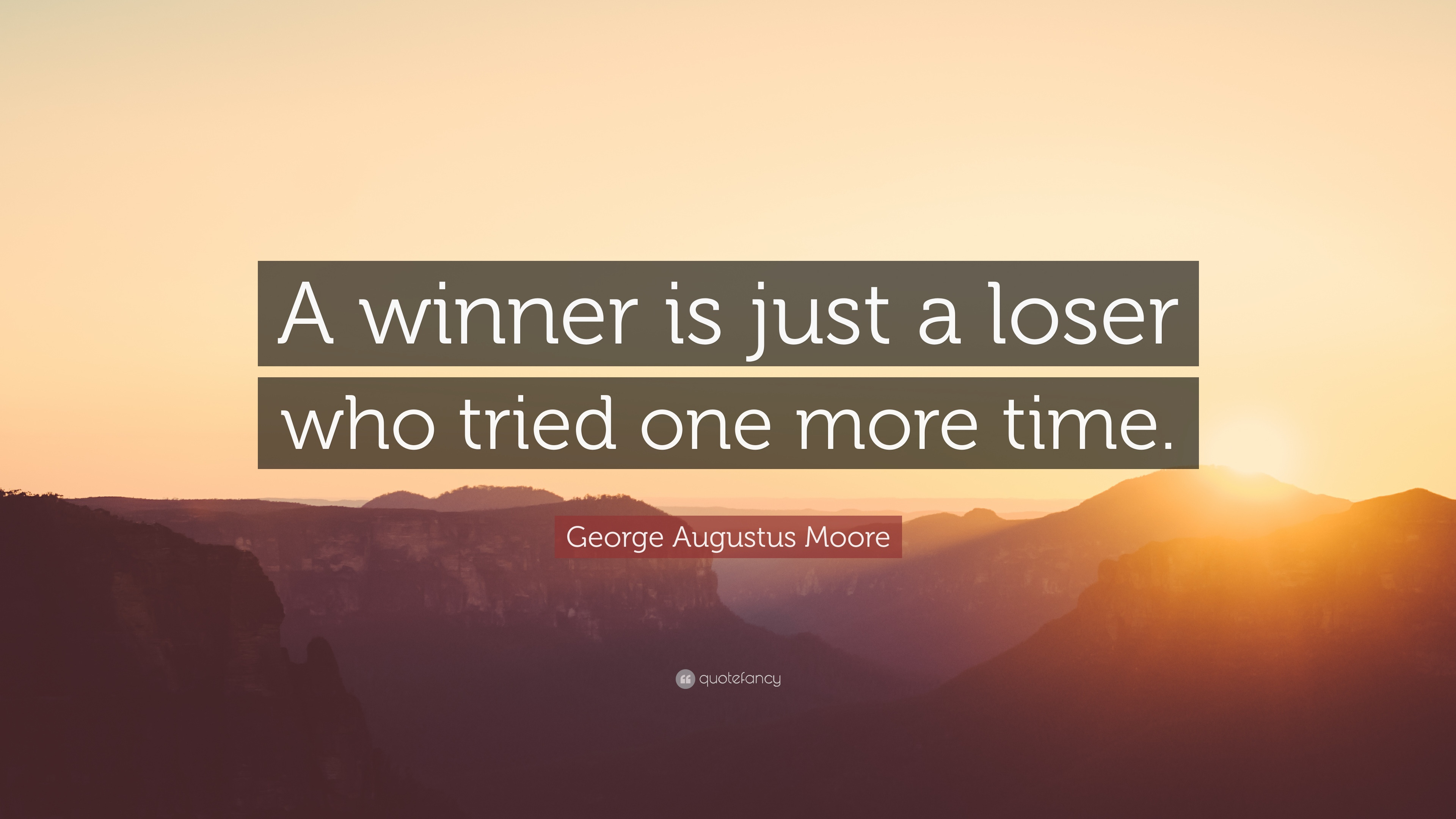 Arnold Schwarzenegger Quotes Wallpaper George Augustus Moore Quote A Winner Is Just A Loser Who