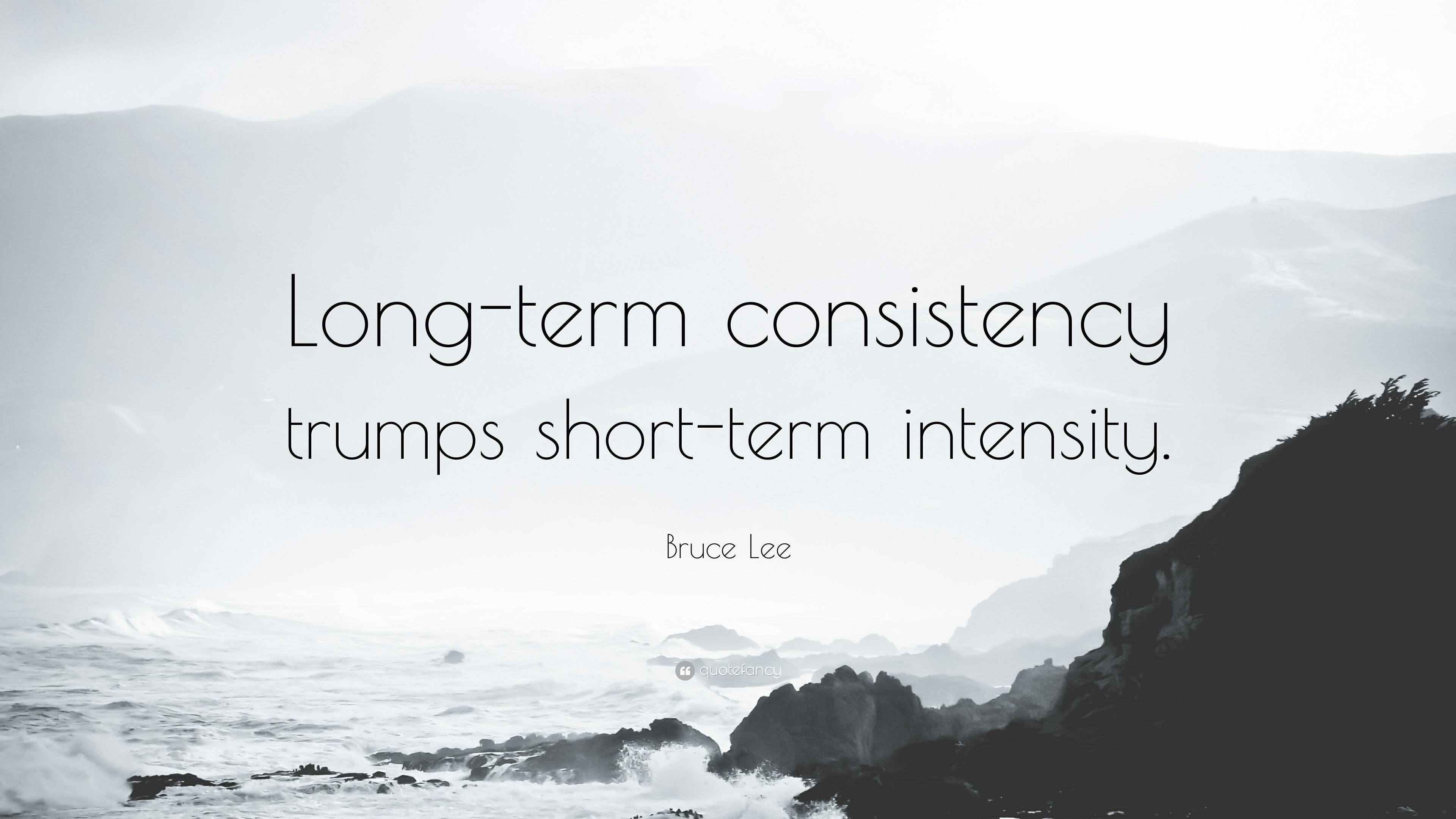 Consistency Quotes Wallpaper Bruce Lee Quote Long Term Consistency Trumps Short Term