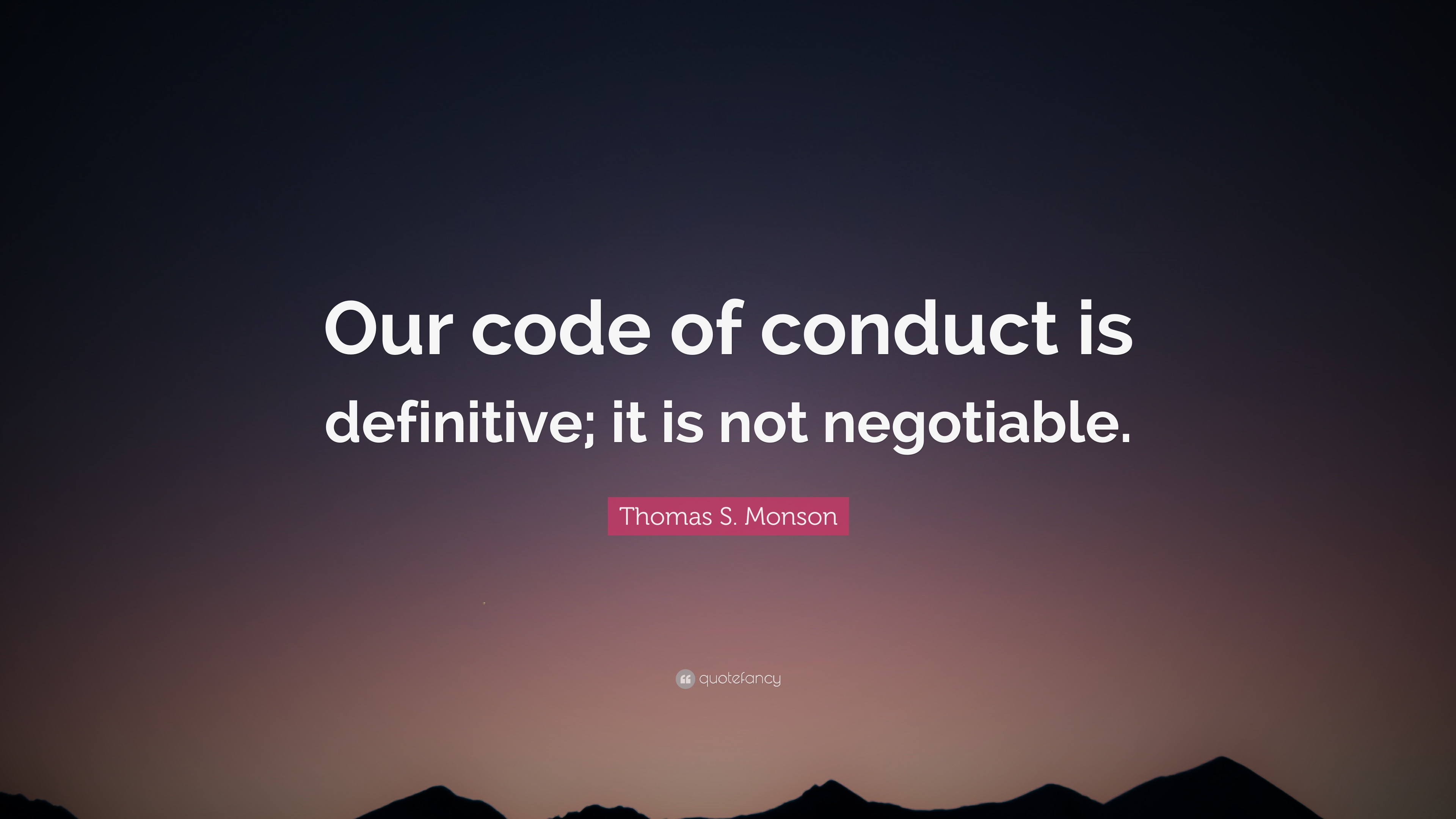 Motivational Quotes To Study Wallpaper Thomas S Monson Quote Our Code Of Conduct Is Definitive