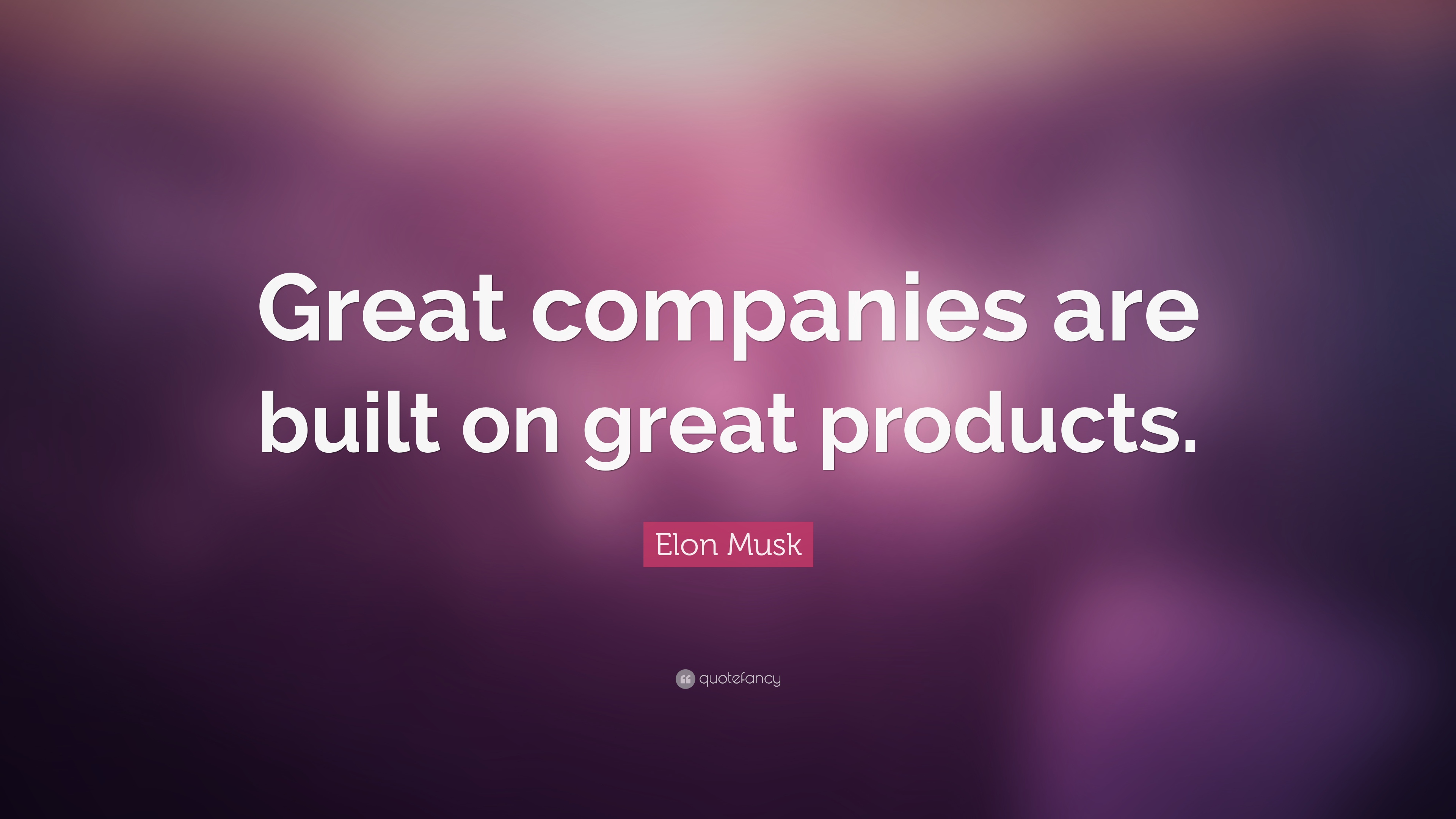 Persistence Quotes Wallpapers Elon Musk Quote Great Companies Are Built On Great