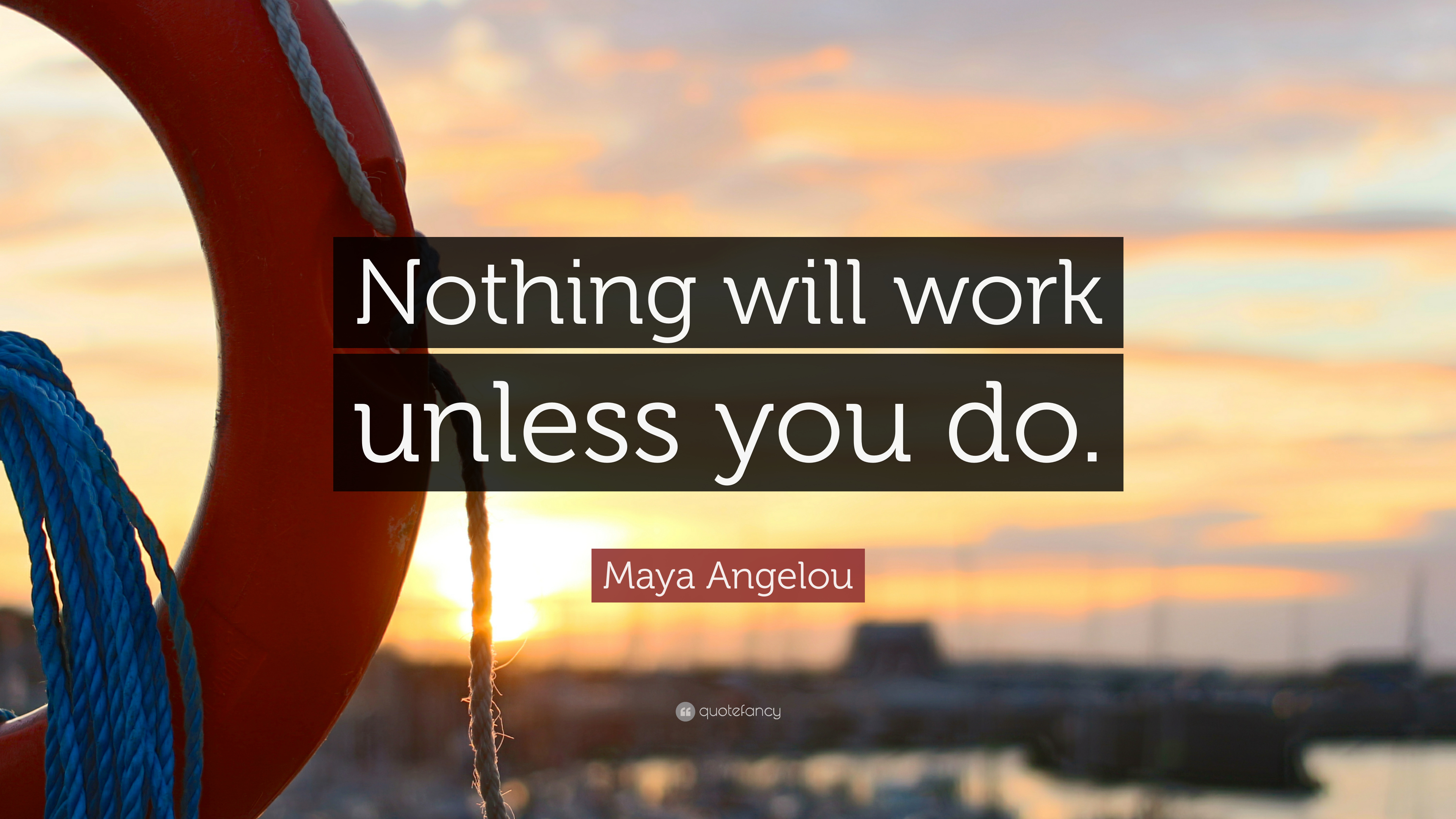 Startup Quotes Wallpaper Maya Angelou Quote Nothing Will Work Unless You Do 28