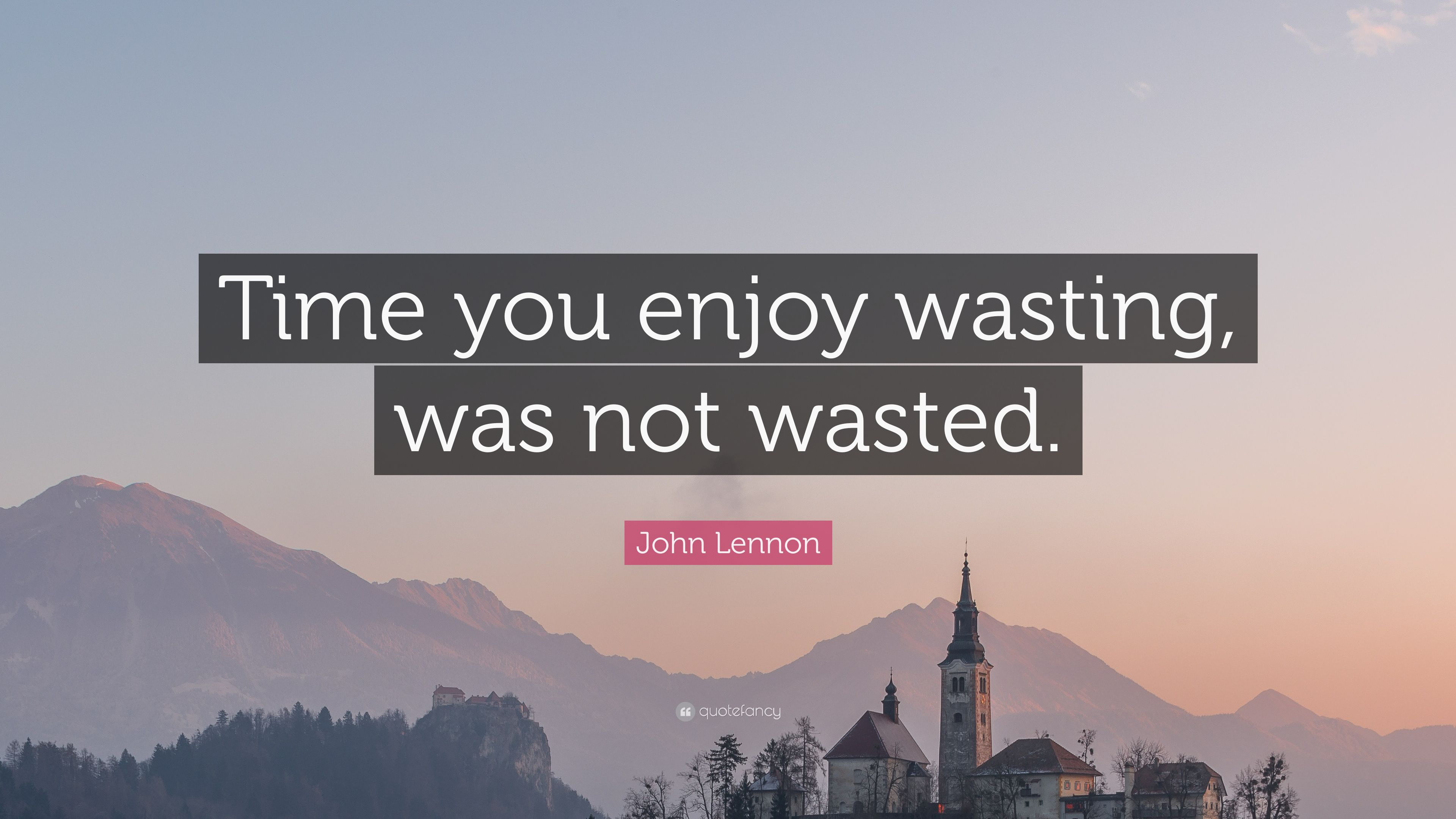 Wasting Time Quotes Wallpaper John Lennon Quote Time You Enjoy Wasting Was Not Wasted