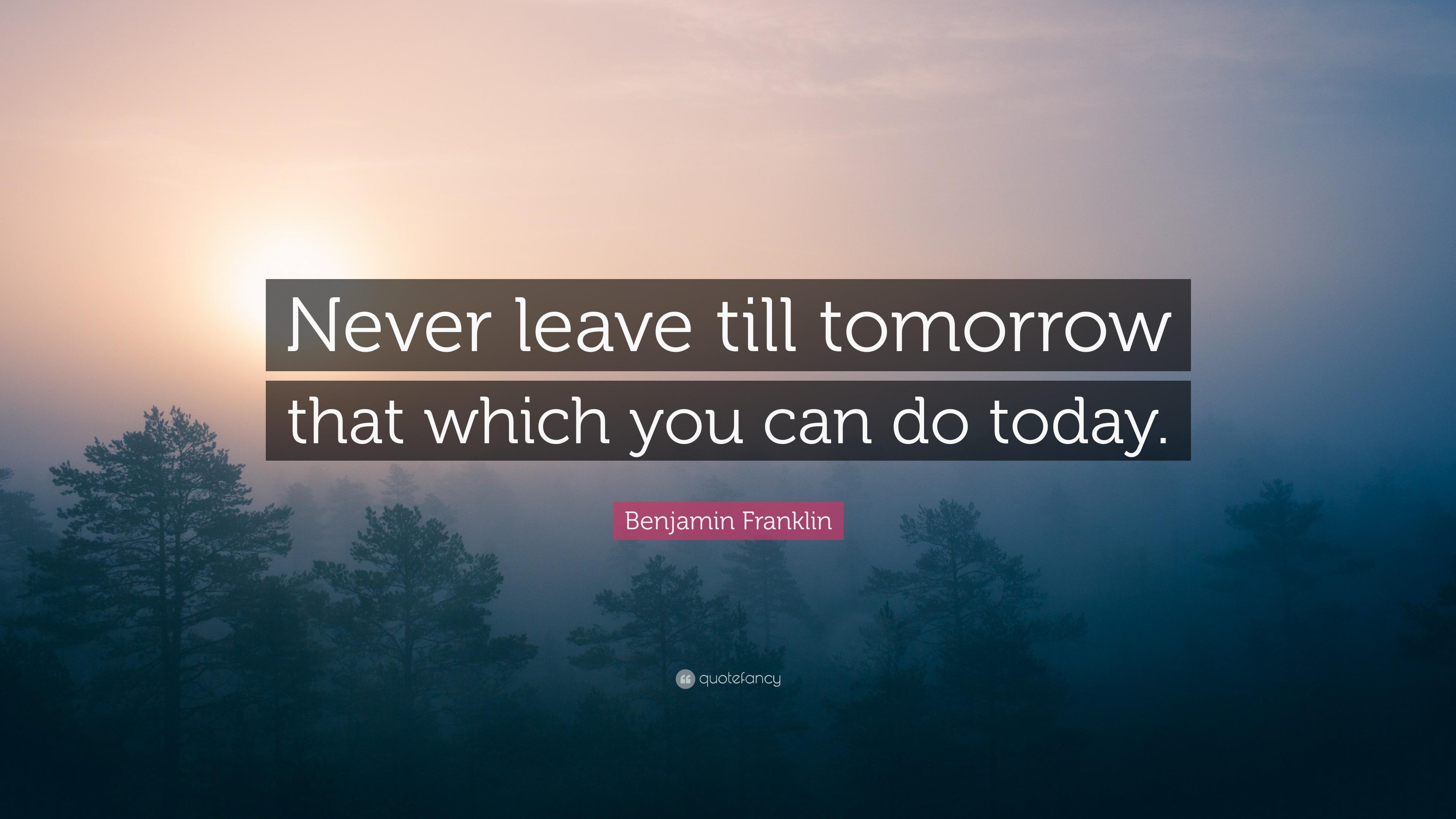 Benjamin Franklin Quotes Wallpaper Benjamin Franklin Quote Never Leave Till Tomorrow That