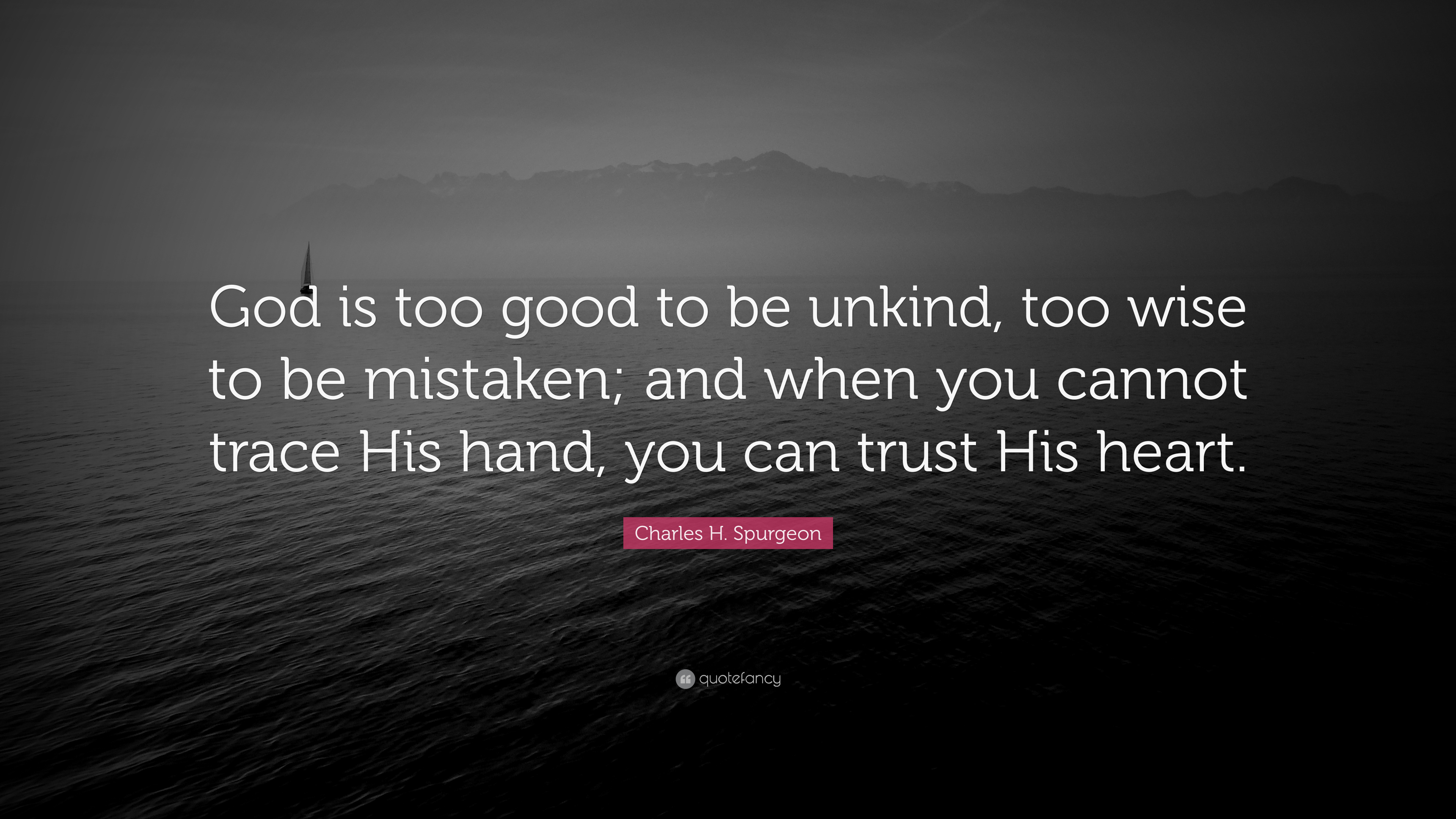 Nick Vujicic Quotes Wallpaper Charles H Spurgeon Quote God Is Too Good To Be Unkind