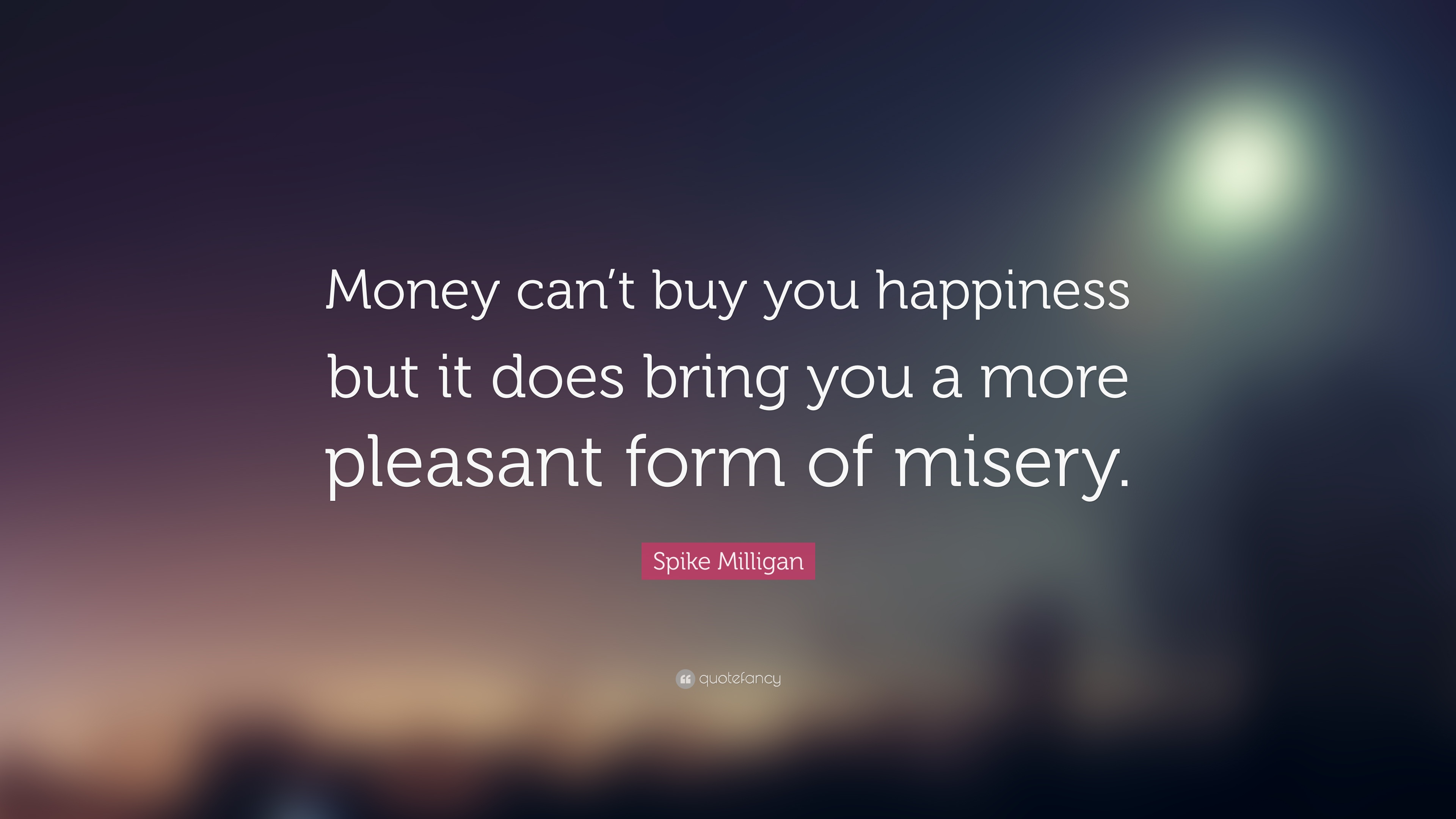 Spike Milligan Quote Money Cant Buy You Happiness But