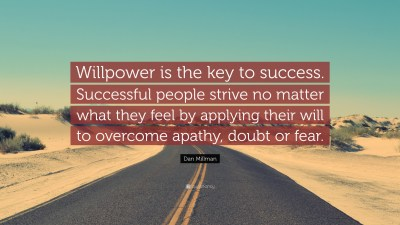 "Dan Millman Quote: ""Willpower is the key to success. Successful people strive no matter what ..."