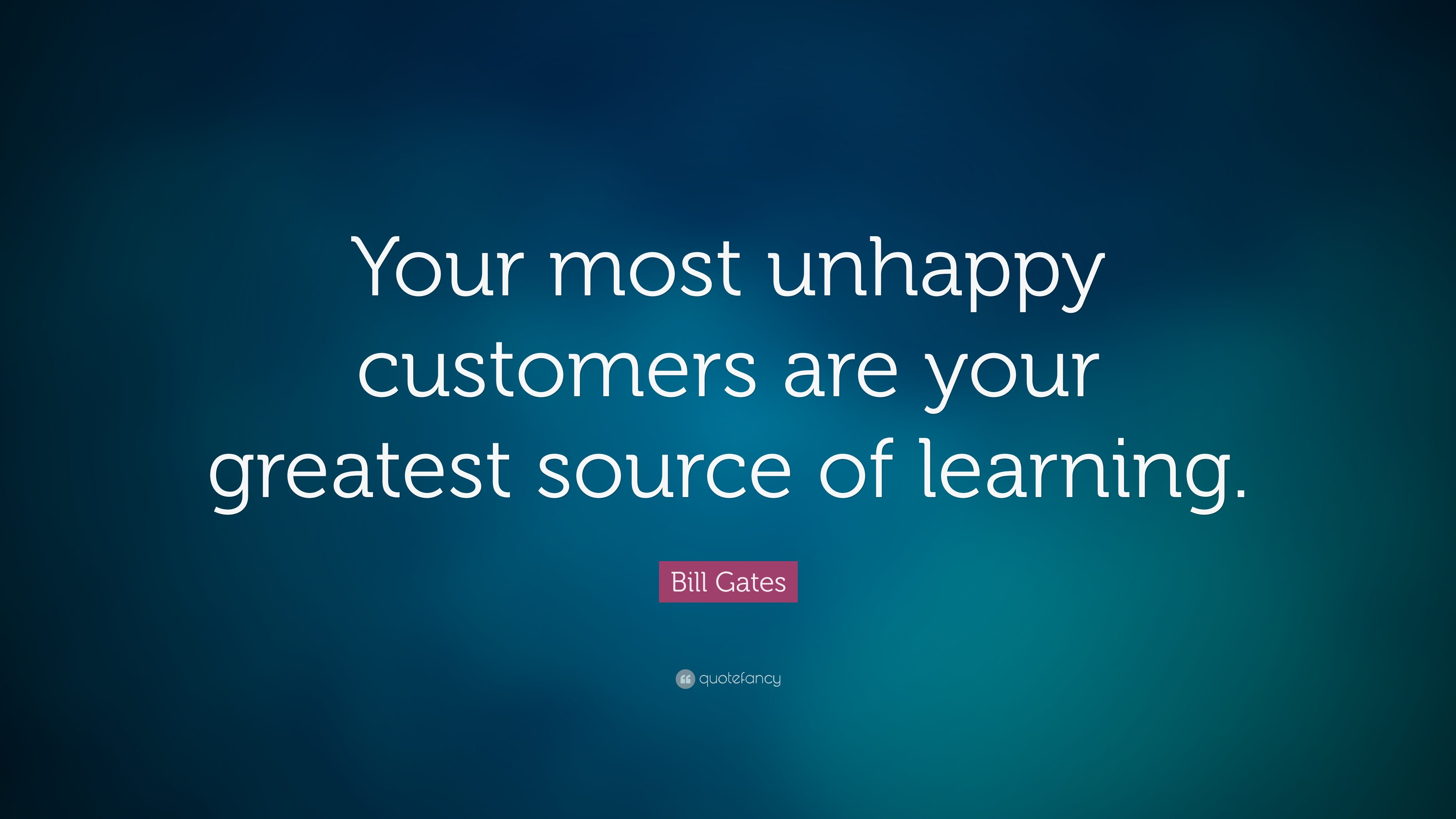 Bill Gates Quotes On Success Wallpaper Bill Gates Quote Your Most Unhappy Customers Are Your