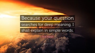 """Dante Alighieri Quote: """"Because your question searches for deep meaning, I shall explain in ..."""