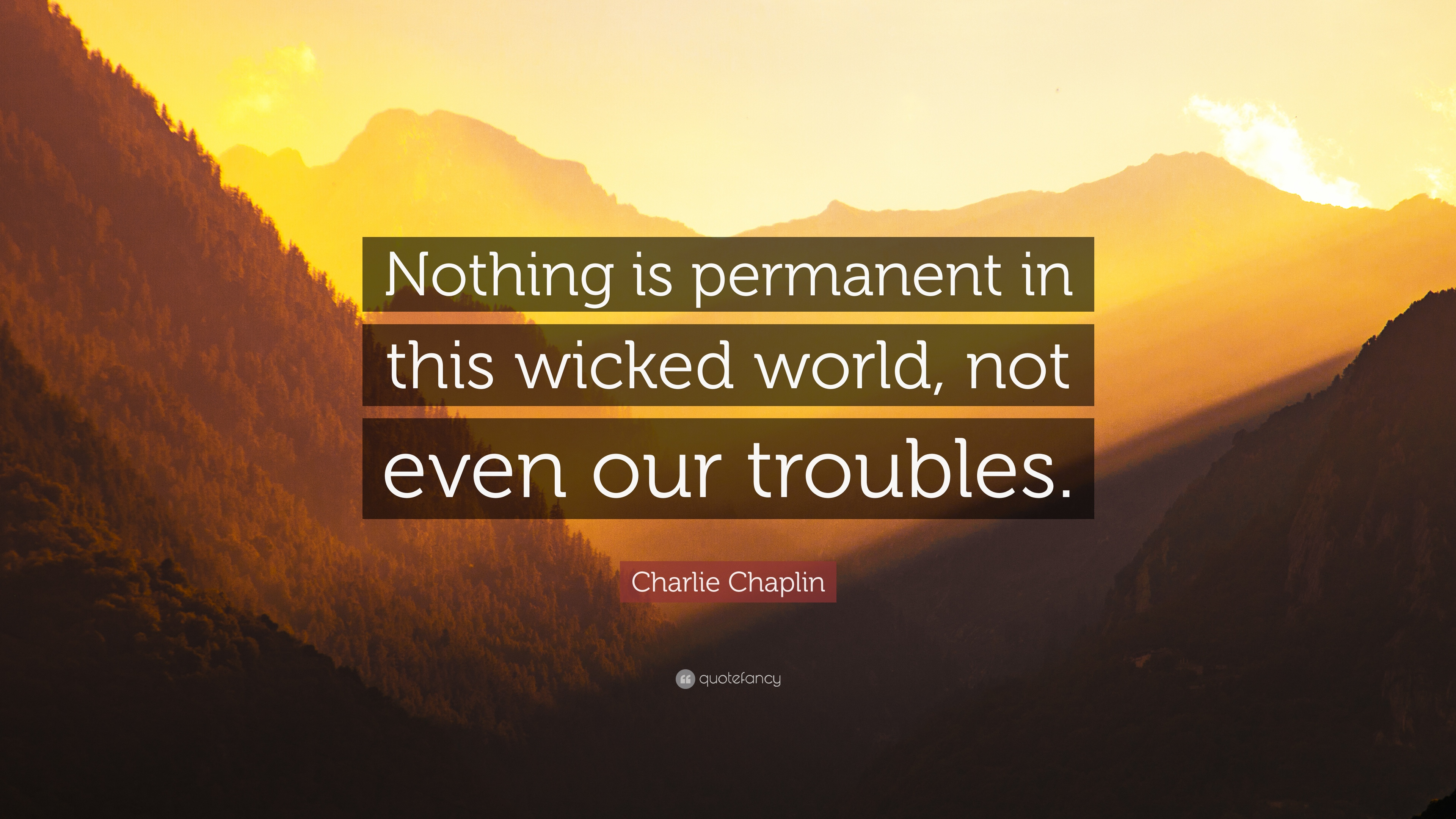 Feeling Low Quotes Wallpaper Charlie Chaplin Quote Nothing Is Permanent In This