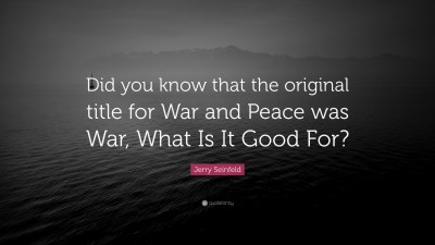 "Jerry Seinfeld Quote: ""Did you know that the original title for War and Peace was War, What Is ..."