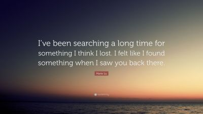 """Marie Lu Quote: """"I've been searching a long time for something I think I lost. I felt like I ..."""