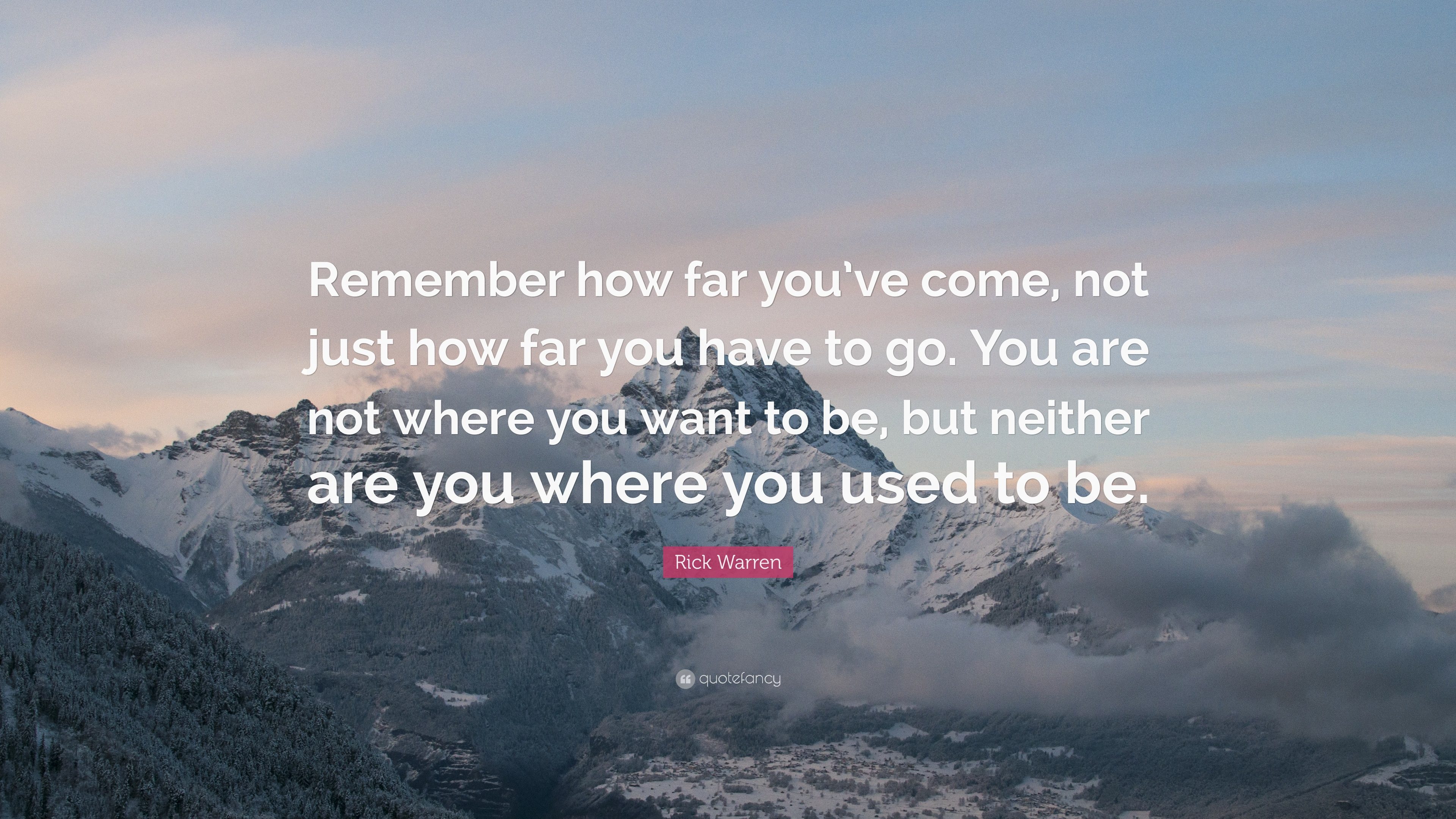 Nick Vujicic Quotes Wallpaper Rick Warren Quote Remember How Far You Ve Come Not Just