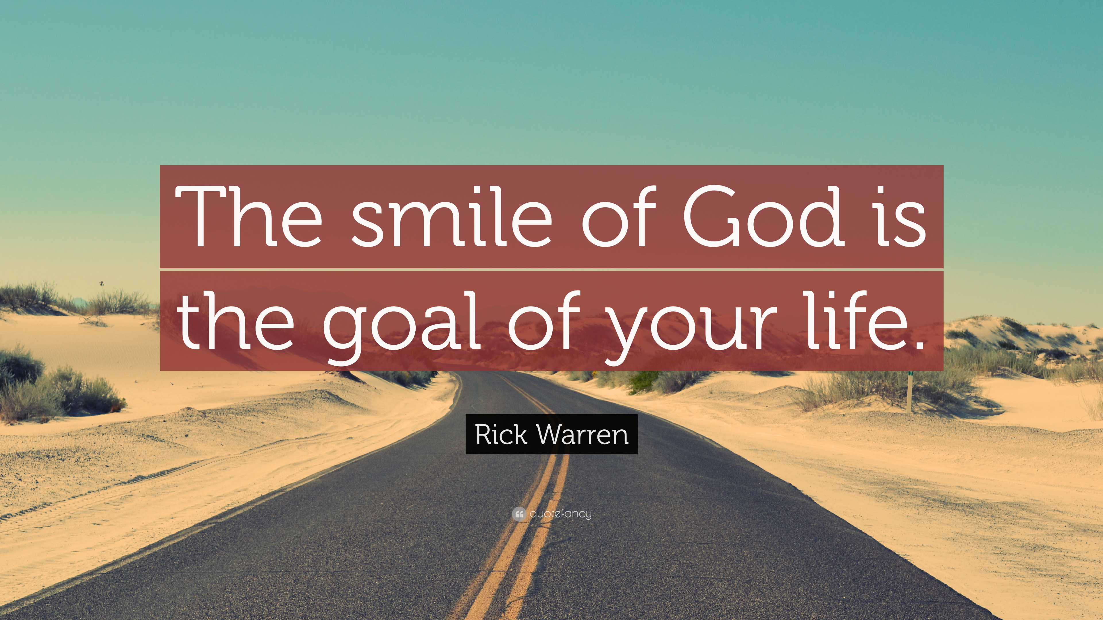 Nick Vujicic Quotes Wallpaper Rick Warren Quote The Smile Of God Is The Goal Of Your
