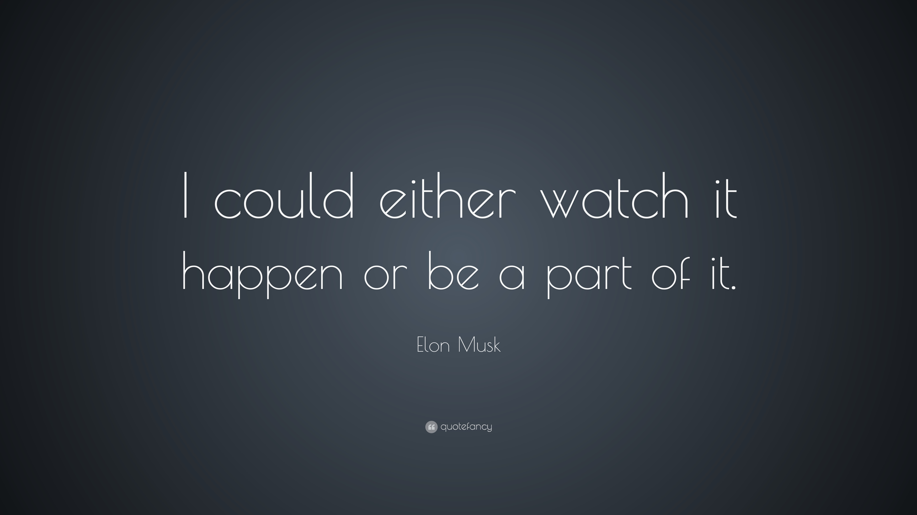 Bill Gates Quotes On Success Wallpaper Elon Musk Quote I Could Either Watch It Happen Or Be A
