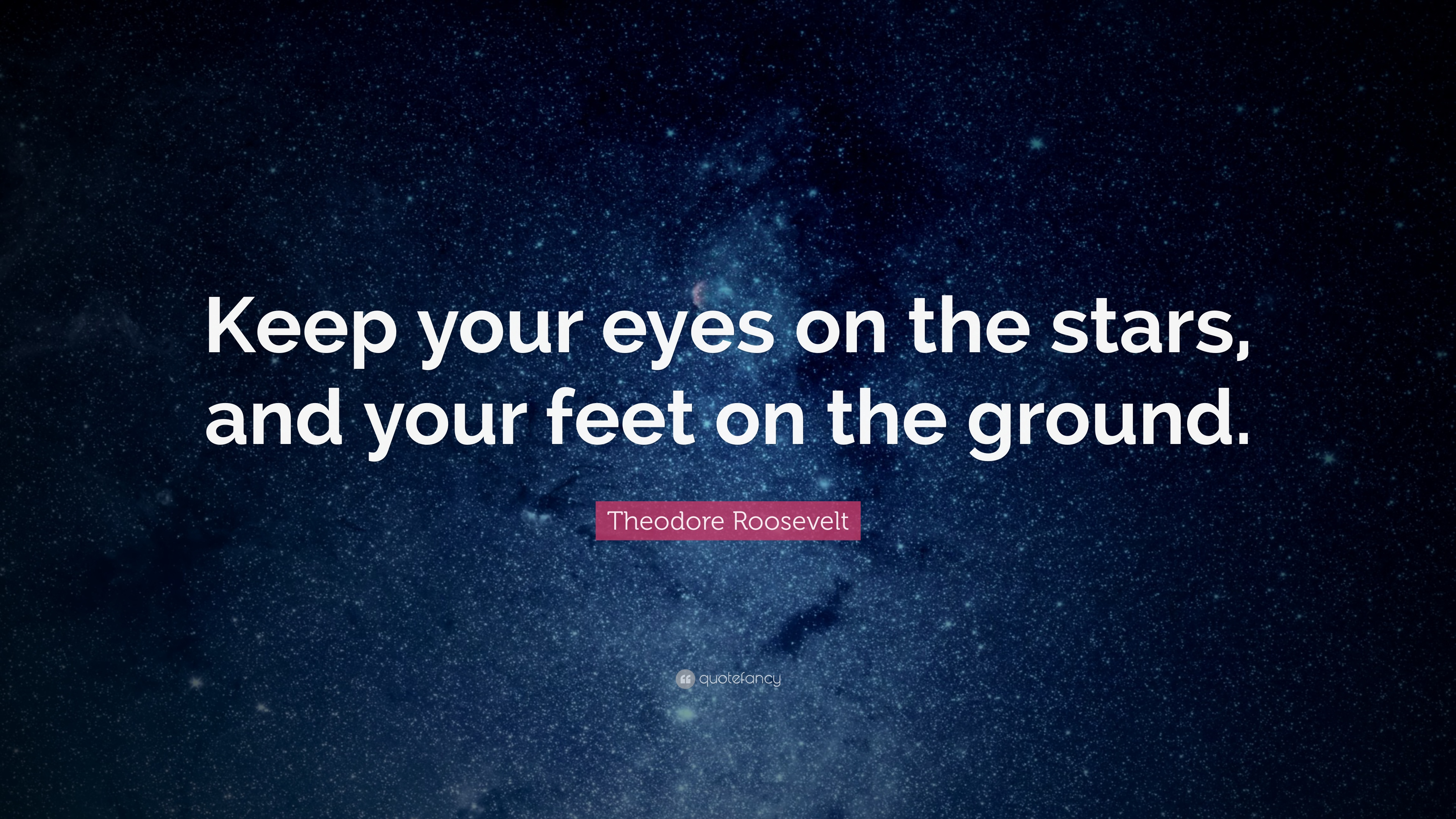 Napoleon Hill Quotes Wallpaper Theodore Roosevelt Quote Keep Your Eyes On The Stars