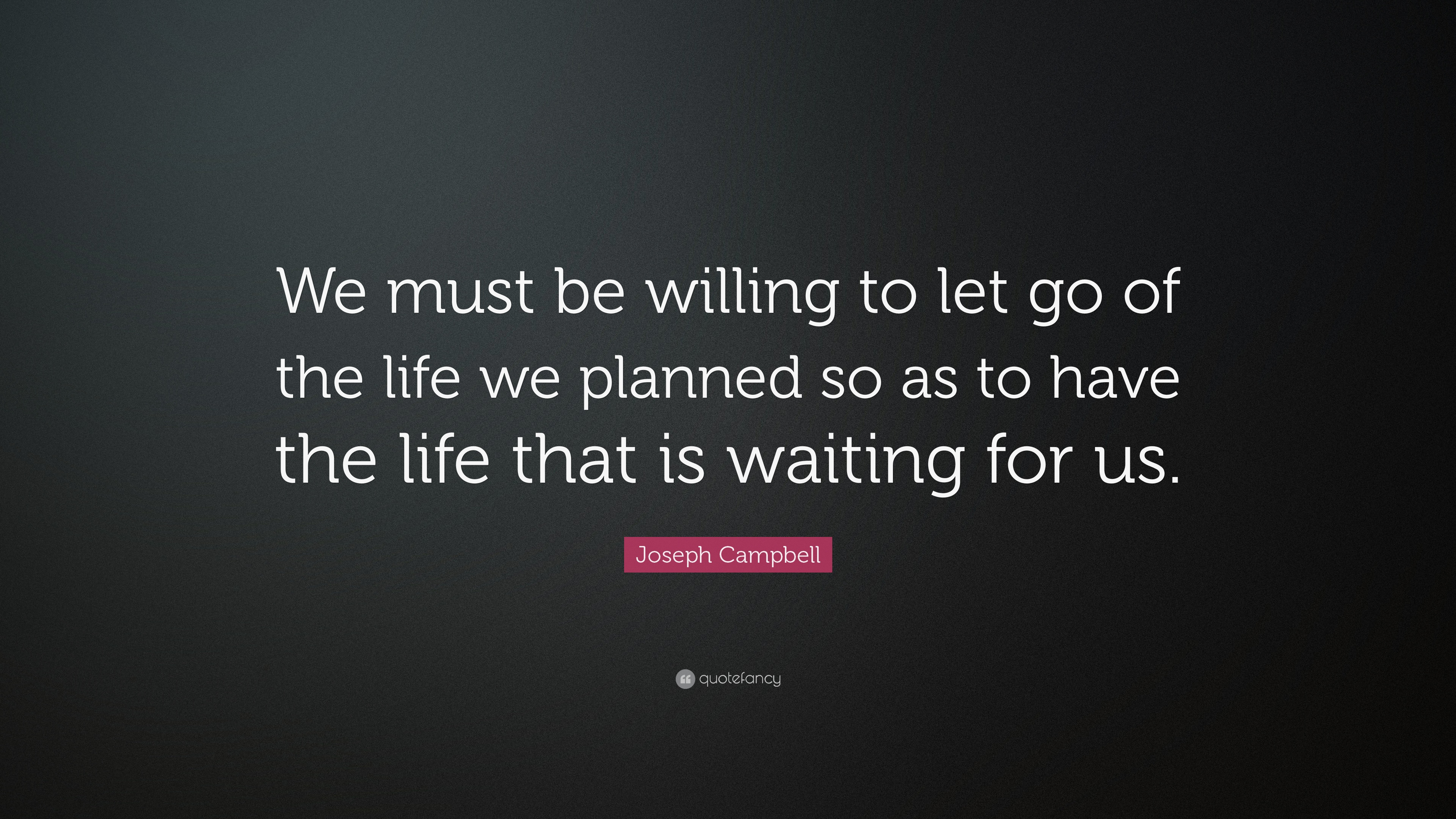 Socrates Wallpaper Quotes Joseph Campbell Quote We Must Be Willing To Let Go Of