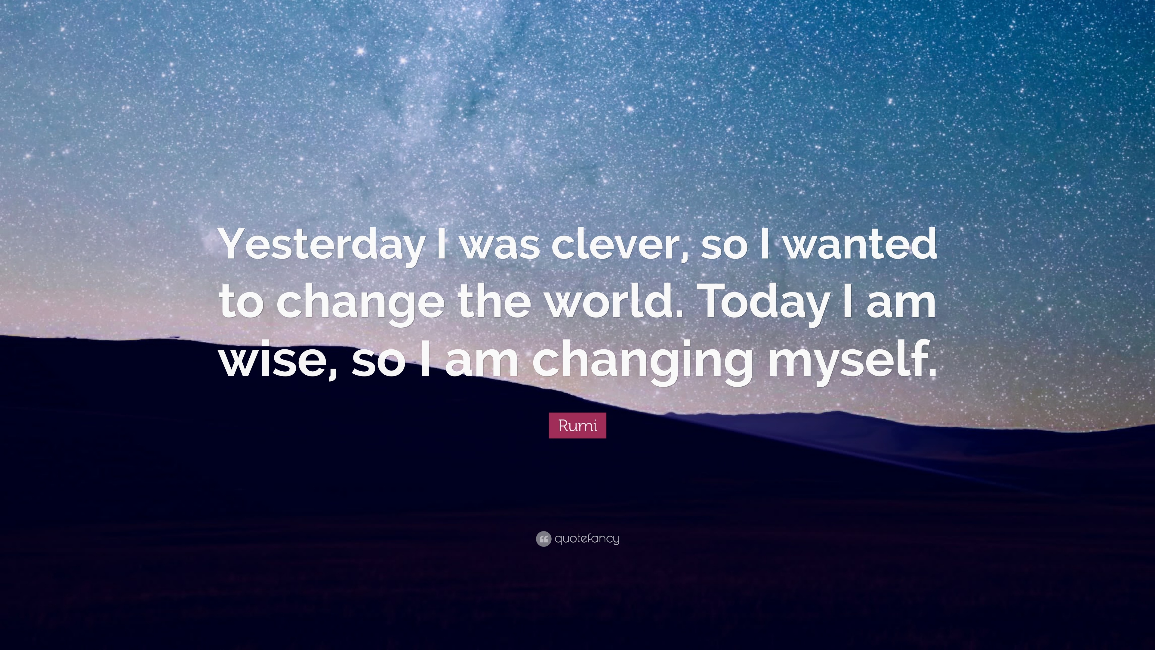 Theodore Roosevelt Wallpaper Quote Rumi Quote Yesterday I Was Clever So I Wanted To Change