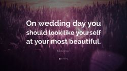 Flossy Dad Bobbi Brown Wedding Day You Should Look Like Yourself At Yourmost Bobbi Brown Wedding Day You Should Look Like Yourself At Wedding Day Quotes Telugu Wedding Day Quotes Mom