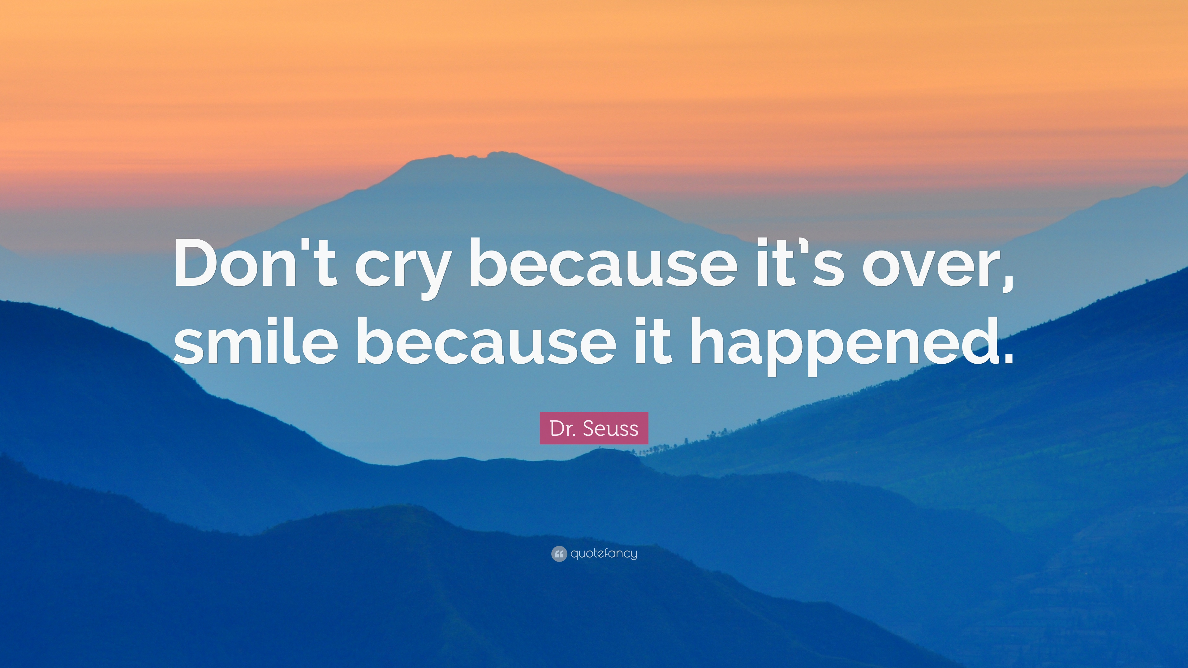 Dalai Lama Quotes Wallpapers Dr Seuss Quote Don T Cry Because It S Over Smile