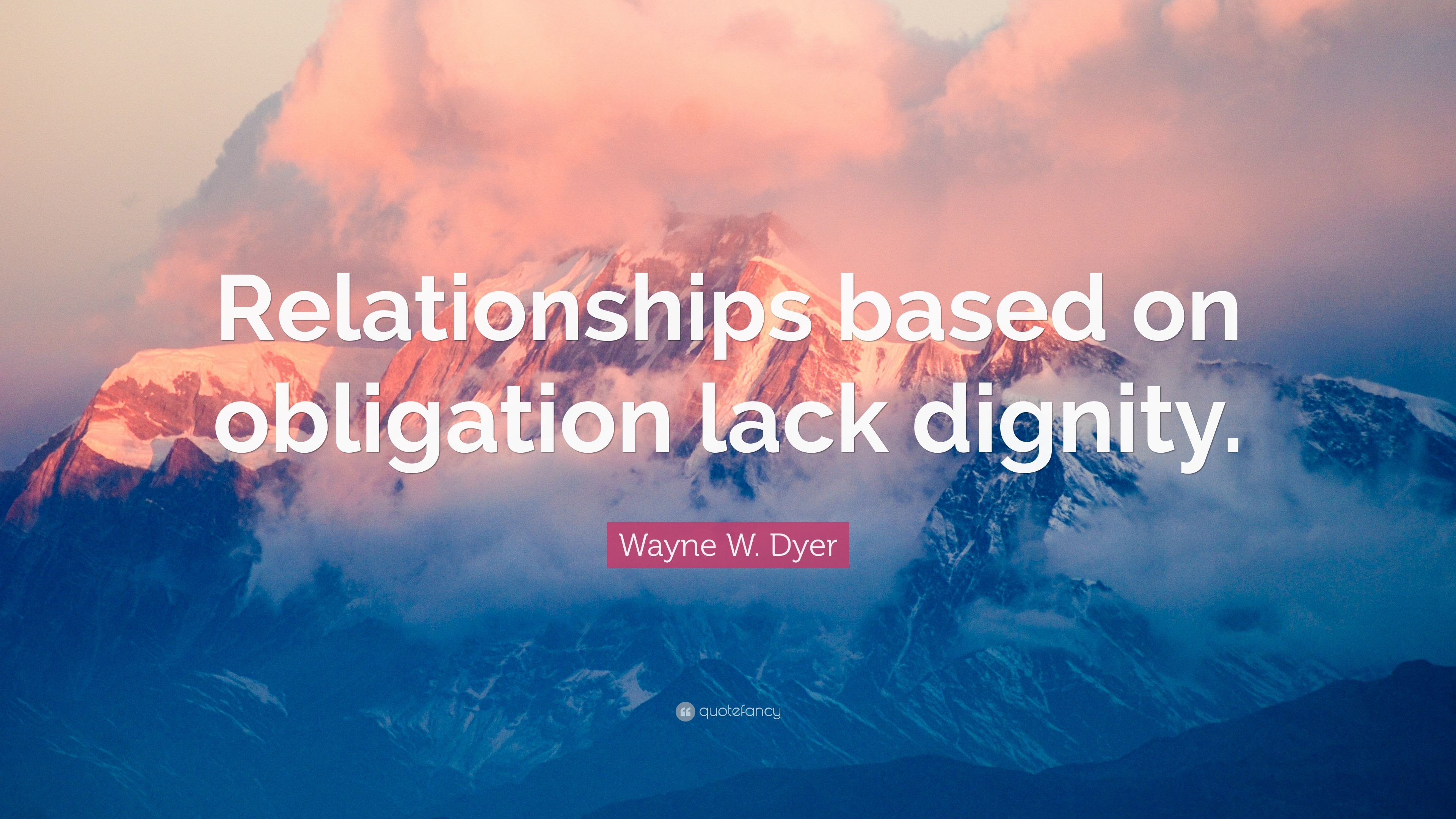 Wayne w dyer quote relationships based on obligation lack dignity