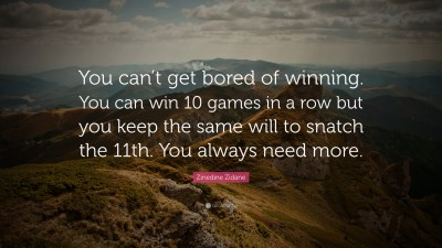 """Zinedine Zidane Quote: """"You can't get bored of winning. You can win 10 games in a row but you ..."""