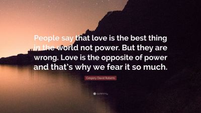 """Gregory David Roberts Quote: """"People say that love is the best thing in the world not power. But ..."""