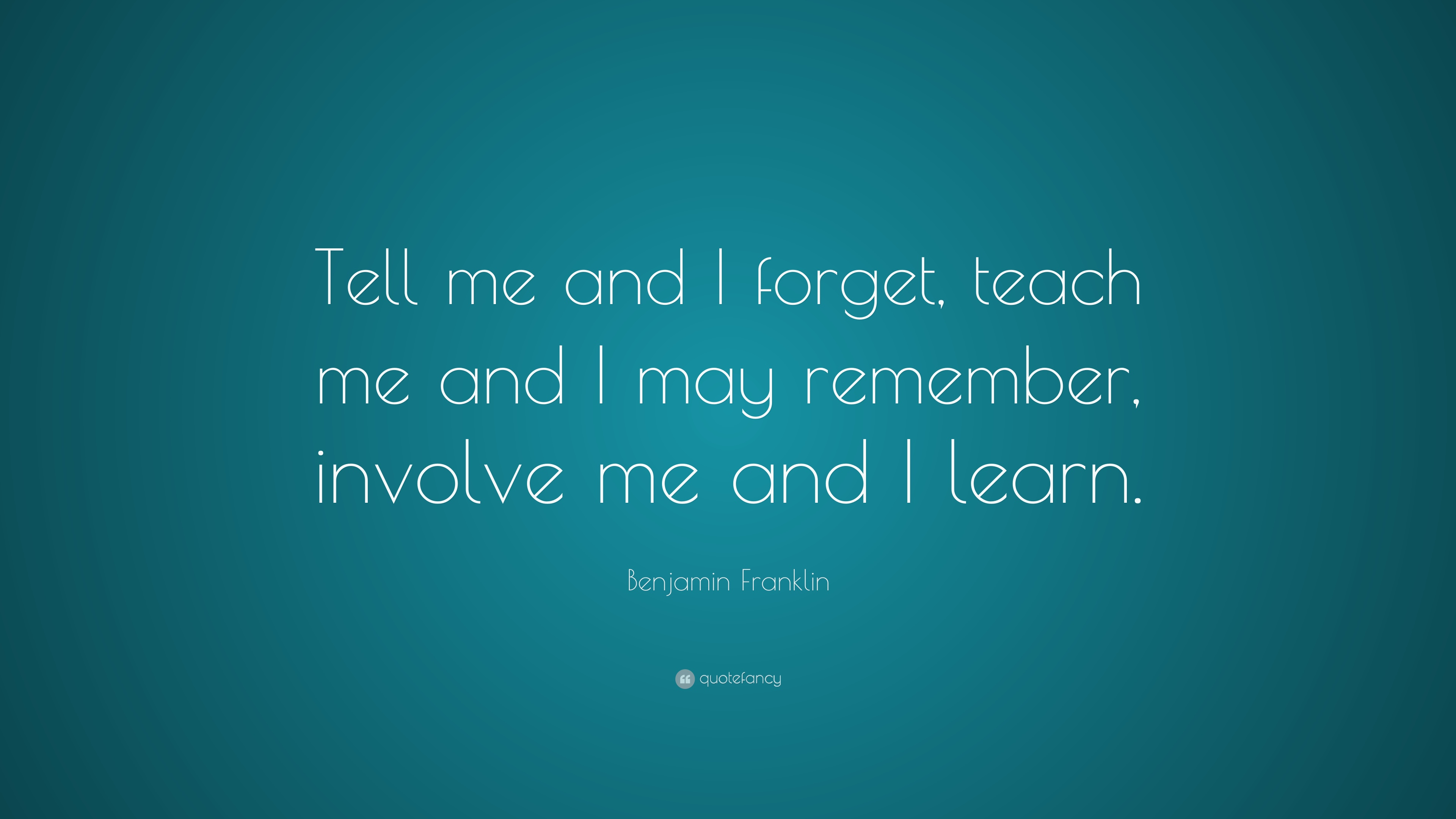 Persistence Quotes Wallpapers Benjamin Franklin Quote Tell Me And I Forget Teach Me
