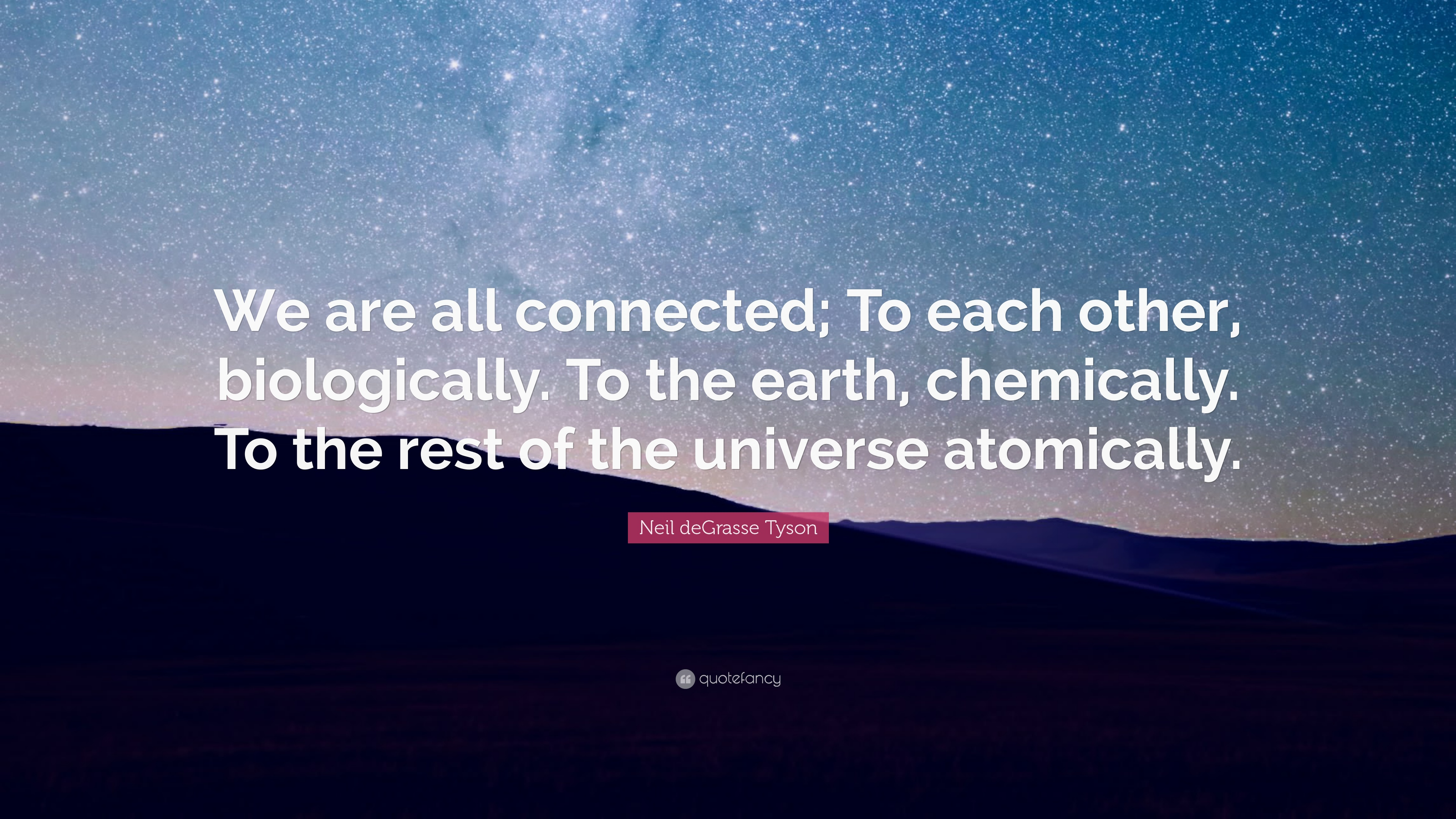 Rest In Peace Quotes Wallpaper Neil Degrasse Tyson Quote We Are All Connected To Each