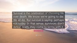 Distinguished Life Quotes Death Laurence Gonzales Quote Is Celebration Celebration Day Celebration Life After Death Quotes Life Quotes Death Quotes Life Ny Quotes Celebration Choosing Celebration