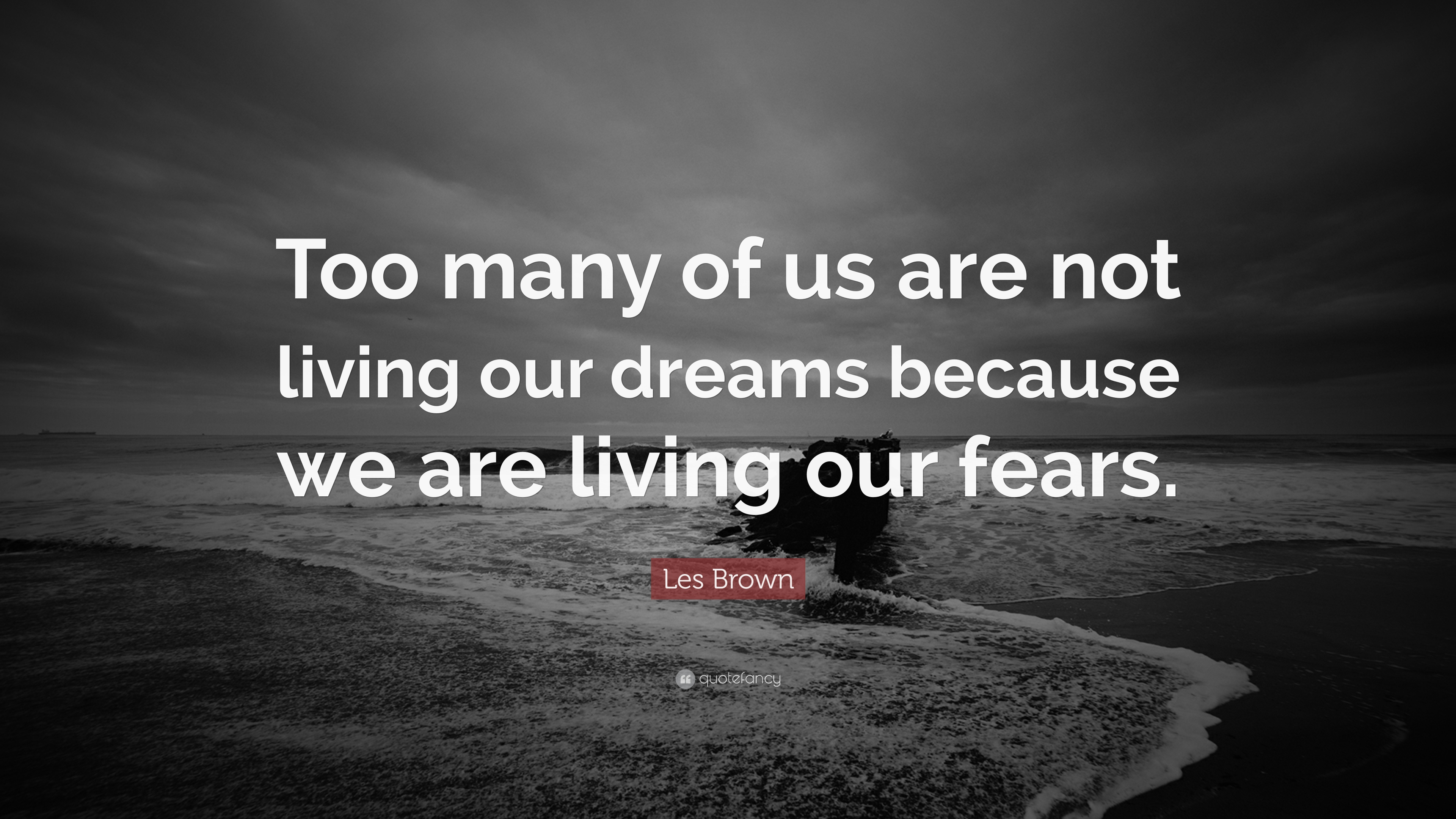 Courage Wallpapers Quotes Les Brown Quote Too Many Of Us Are Not Living Our Dreams