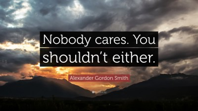 """Alexander Gordon Smith Quote: """"Nobody cares. You shouldn't either."""" (7 wallpapers) - Quotefancy"""