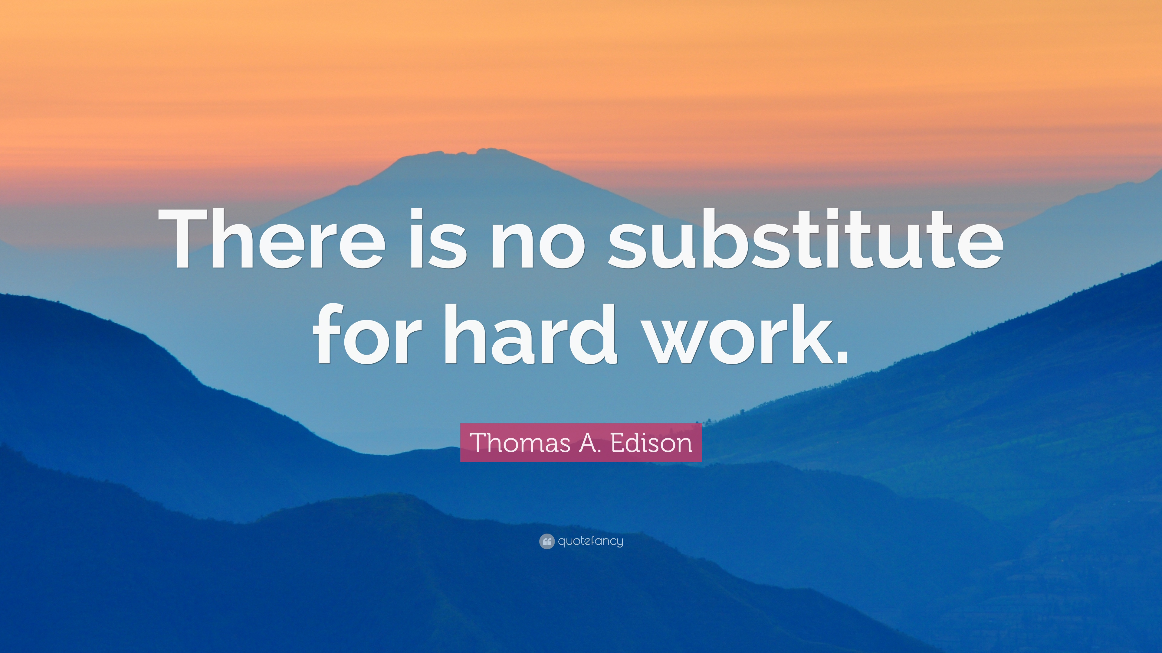 Work Hard Inspirational Quotes Wallpaper Thomas A Edison Quote There Is No Substitute For Hard