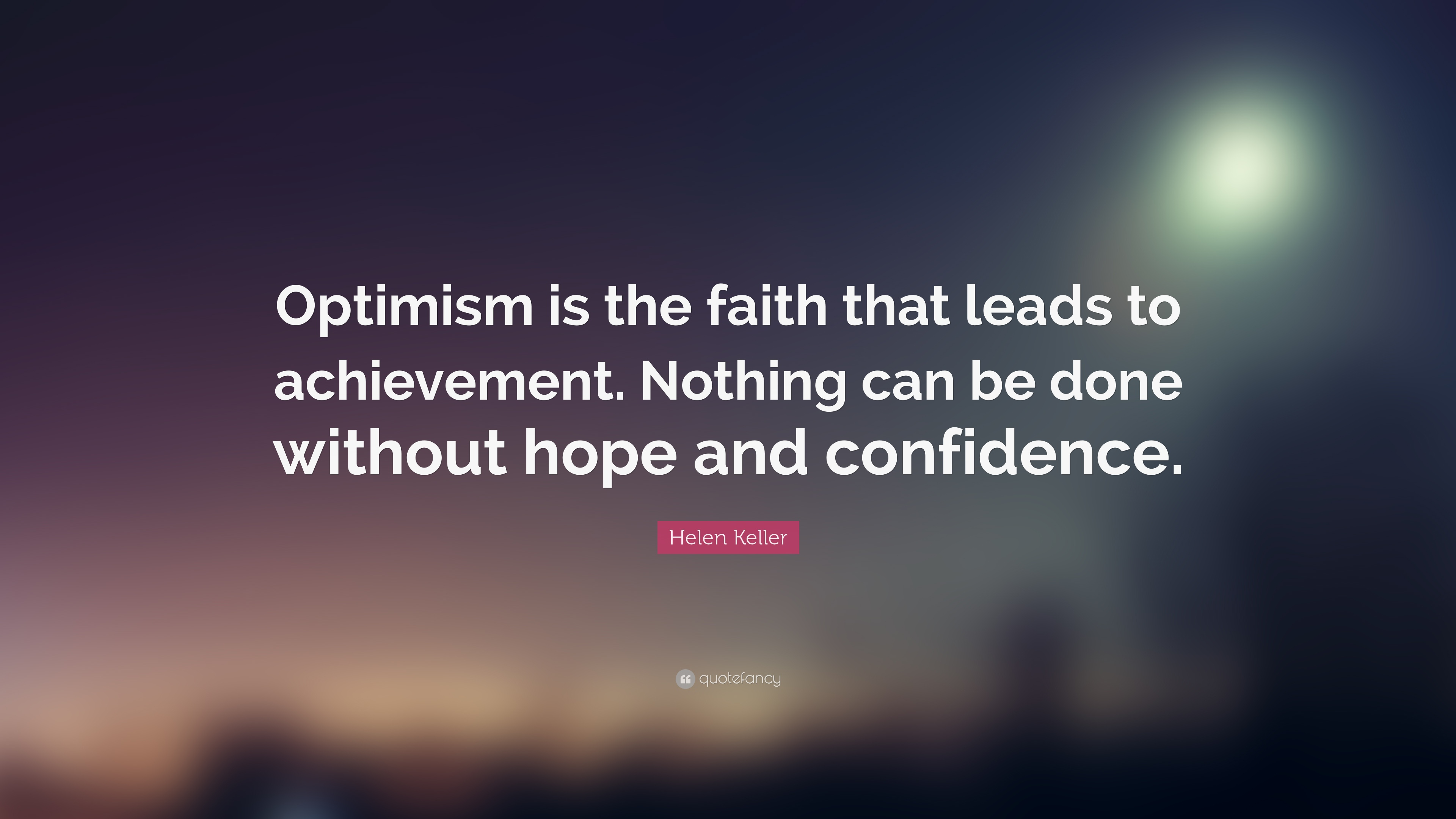 Self Motivation Quotes Wallpaper Helen Keller Quote Optimism Is The Faith That Leads To