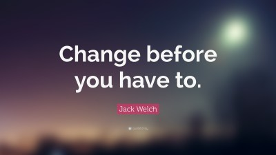 """Jack Welch Quote: """"Change before you have to."""" (22 wallpapers) - Quotefancy"""