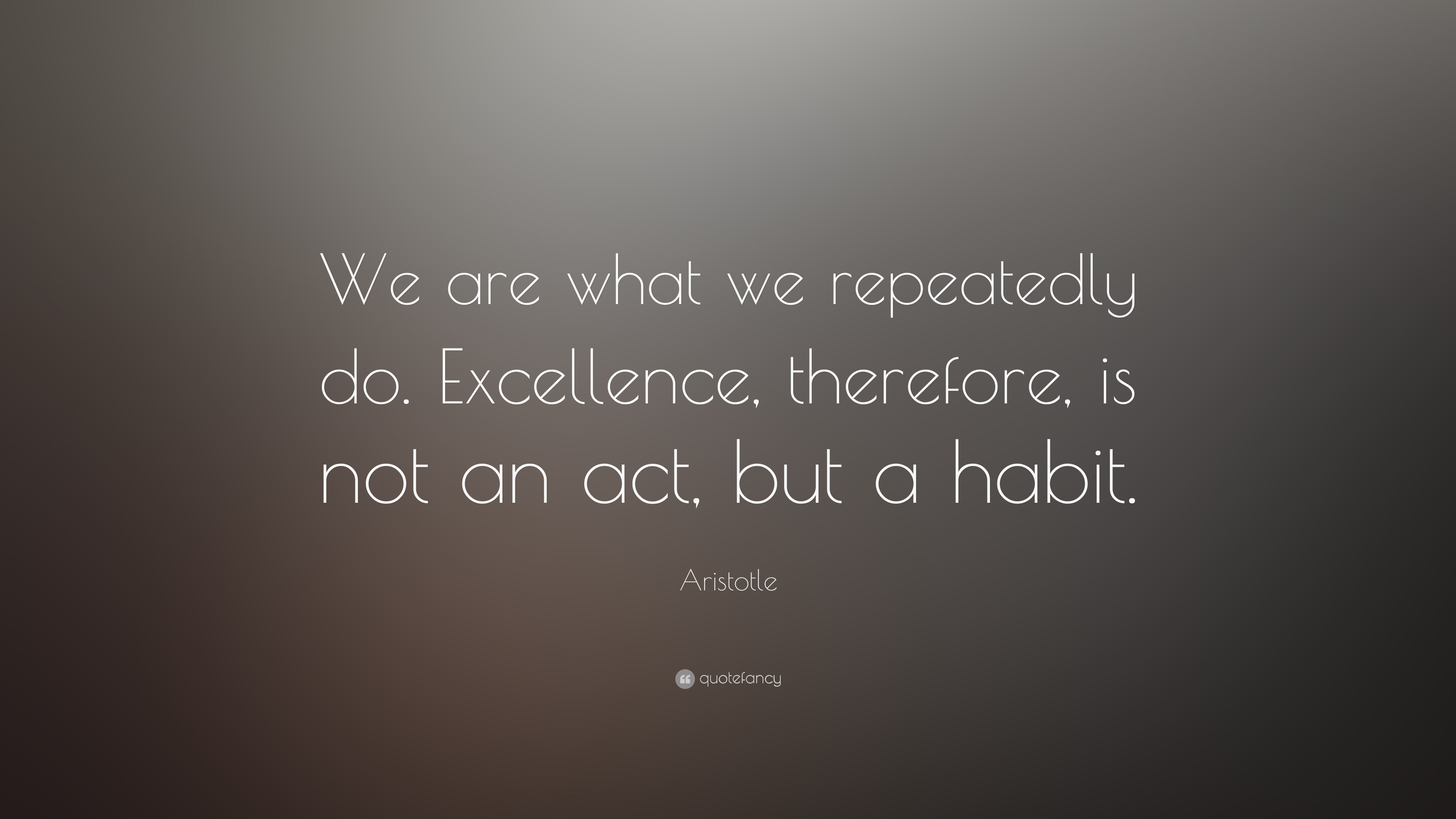 Napoleon Hill Quotes Wallpaper Aristotle Quote We Are What We Repeatedly Do Excellence