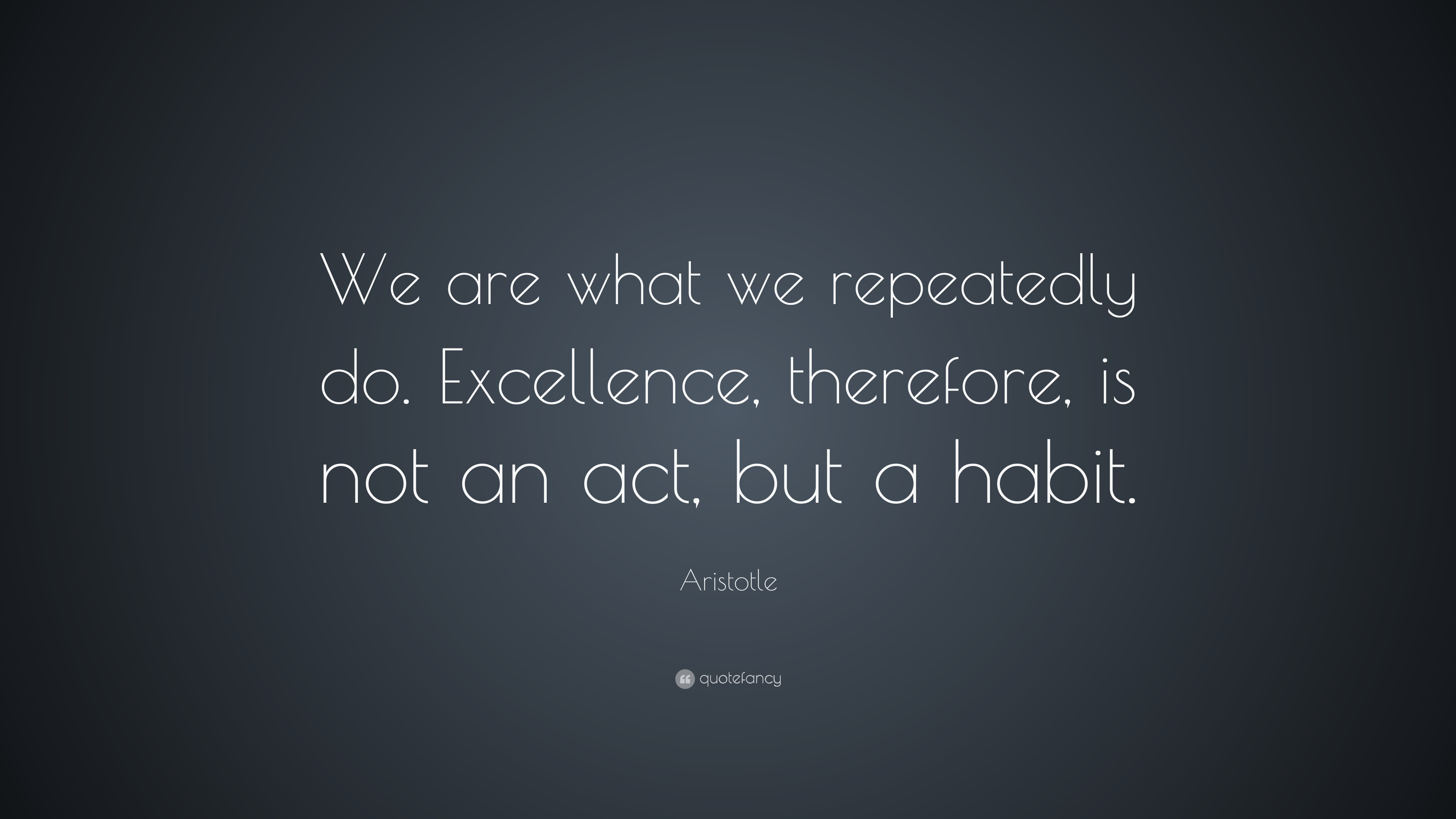 Success Quotes Hd Wallpapers 1080p Aristotle Quote We Are What We Repeatedly Do Excellence