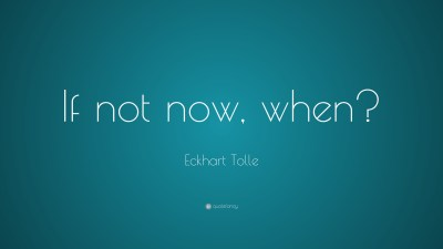"Eckhart Tolle Quote: ""If not now, when?"" (23 wallpapers) - Quotefancy"