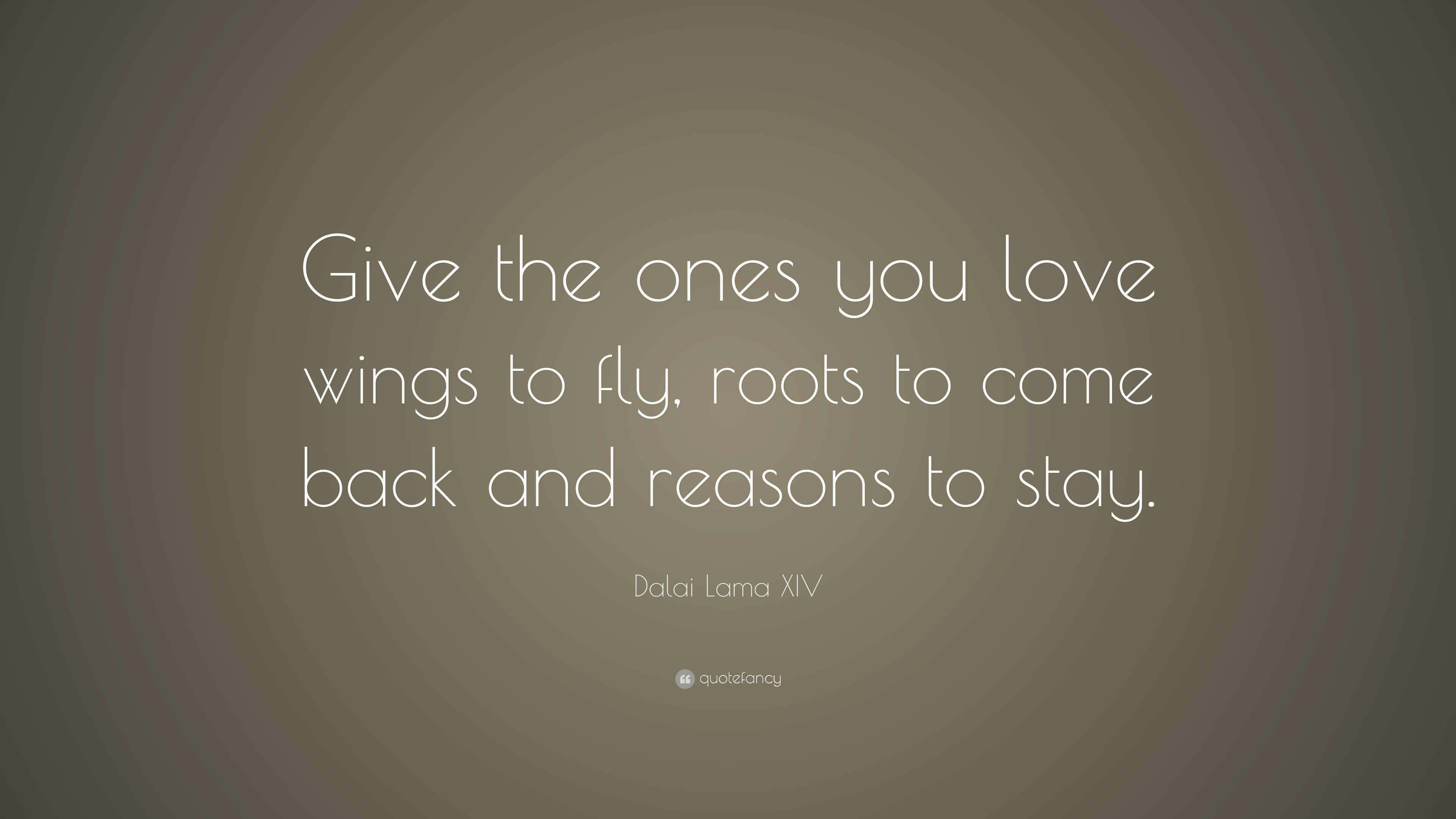 Dalai Lama Quotes Wallpapers Dalai Lama Xiv Quote Give The Ones You Love Wings To Fly