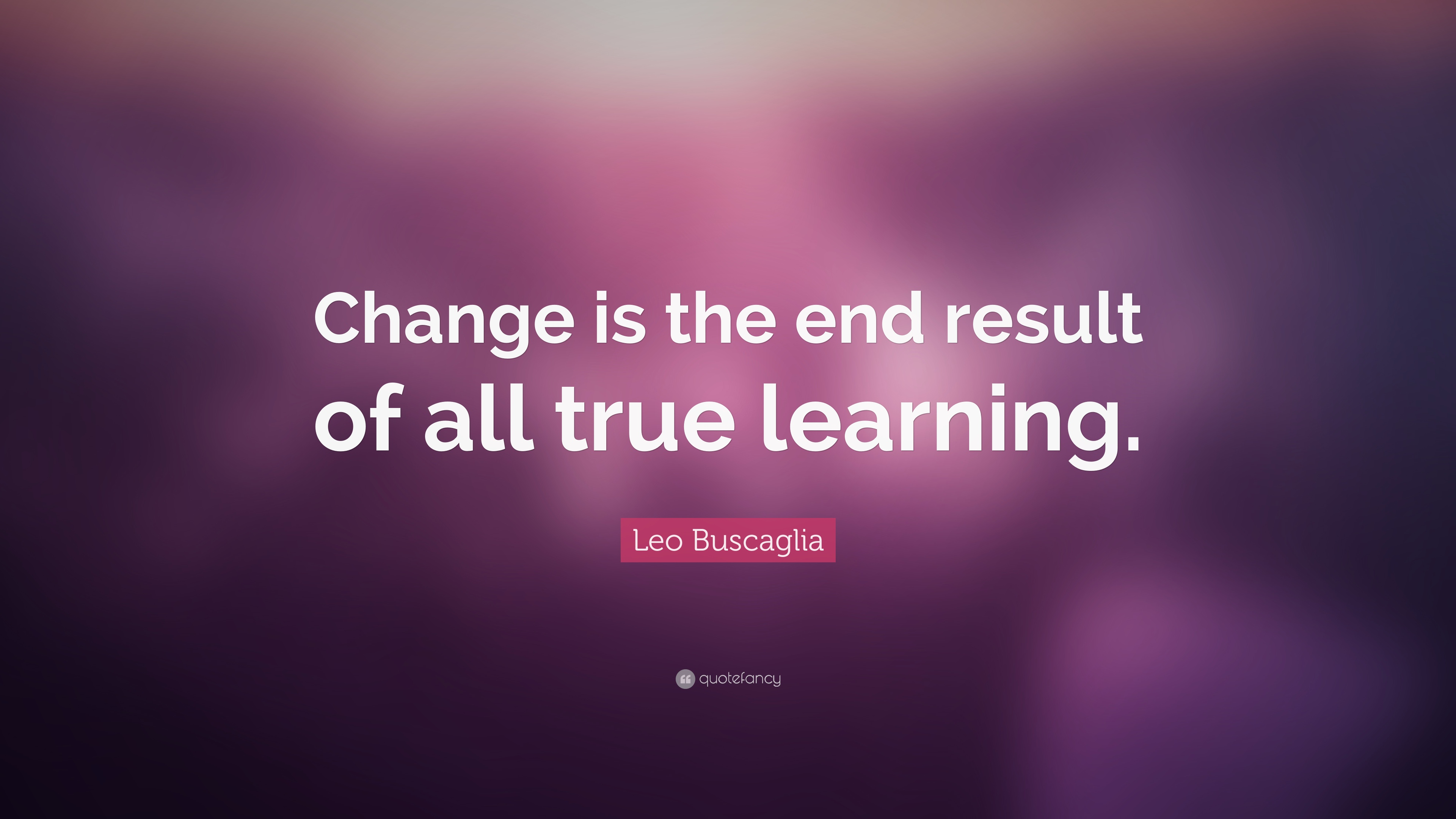 True Relationship Quotes Wallpapers Leo Buscaglia Quote Change Is The End Result Of All True