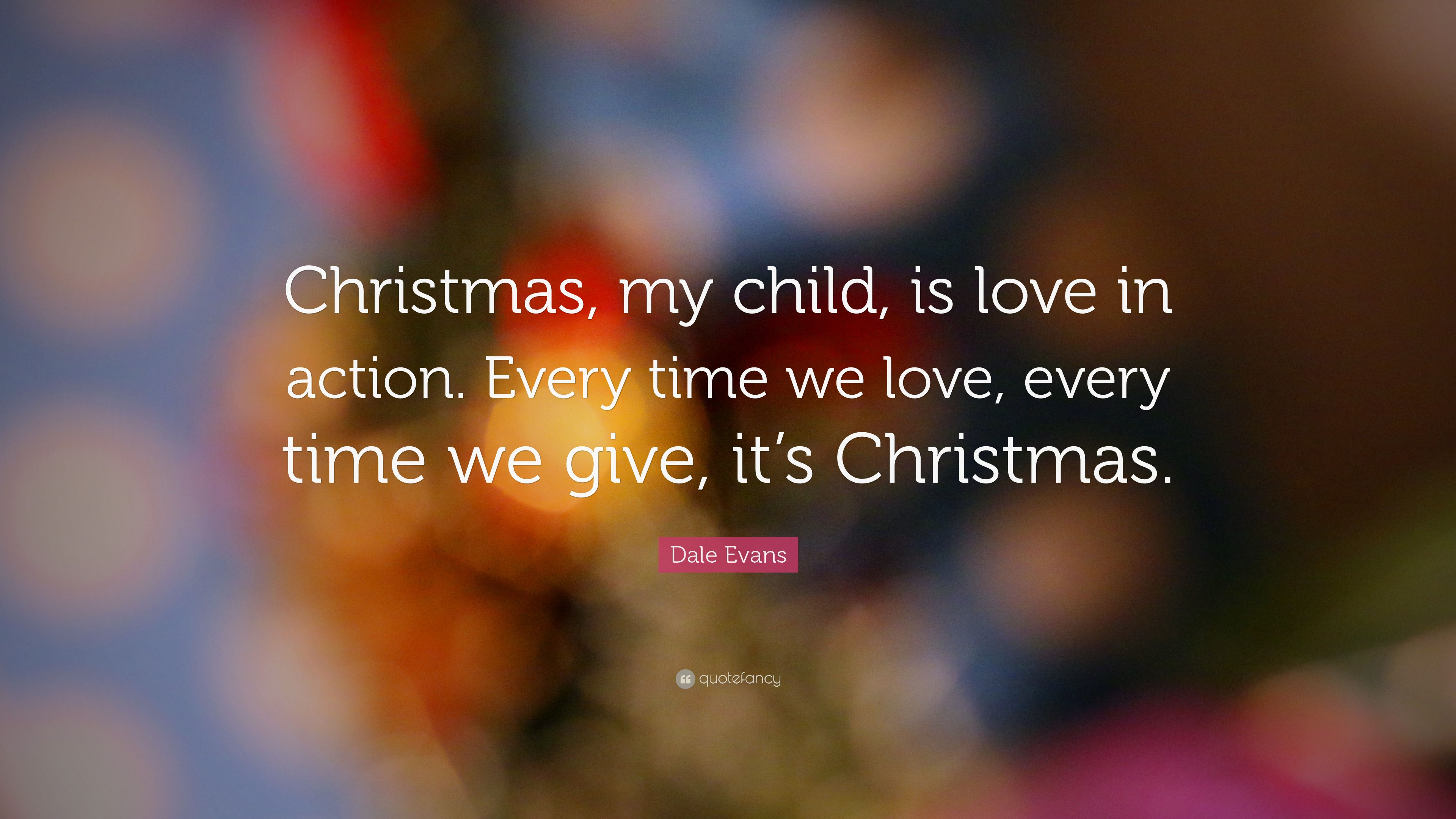My Life My Friendship Quotes Wallpapers Dale Evans Quote Christmas My Child Is Love In Action