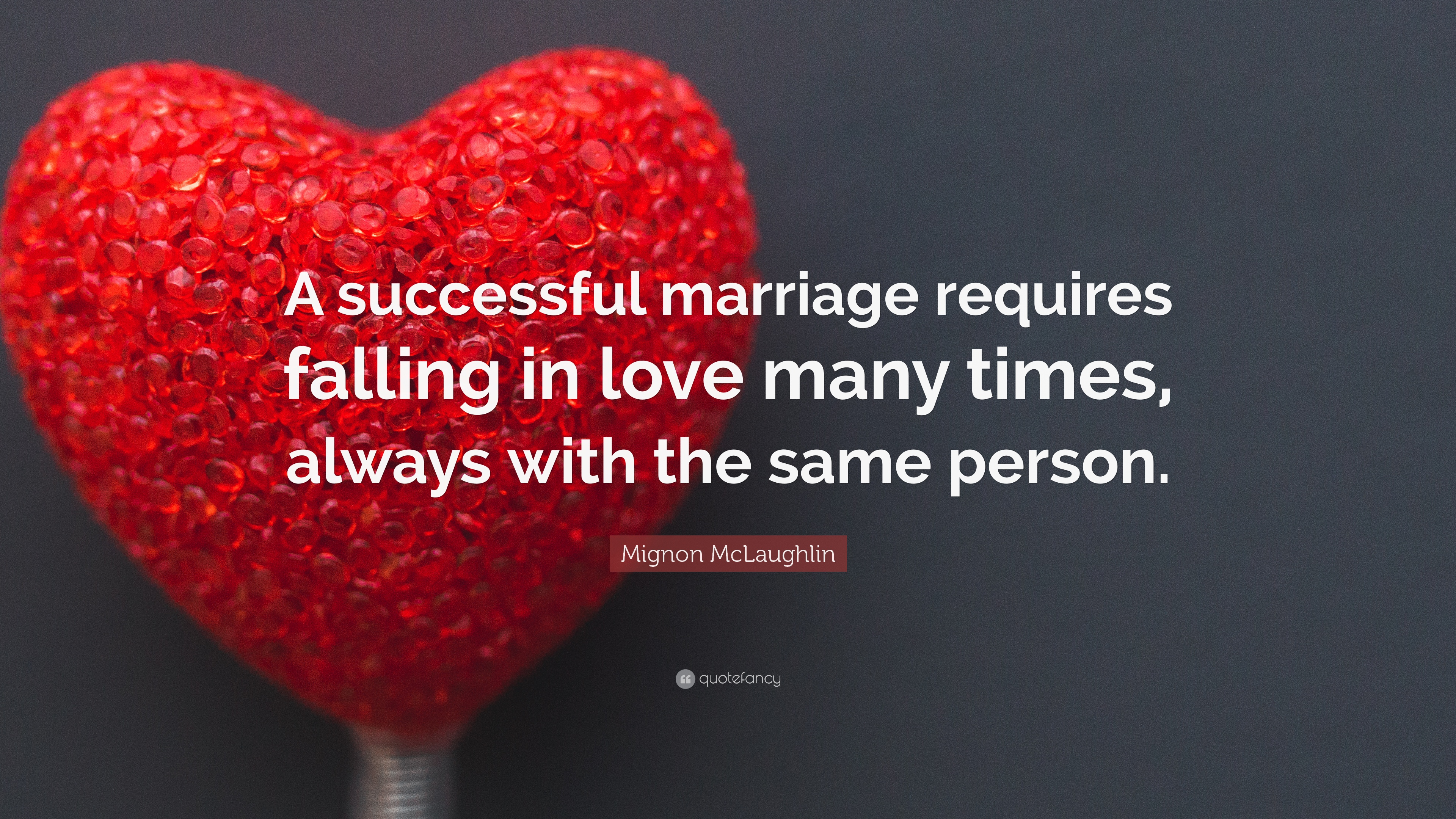 Falling In Love Mignon Mclaughlin Quote A Successful Marriage Requires Falling