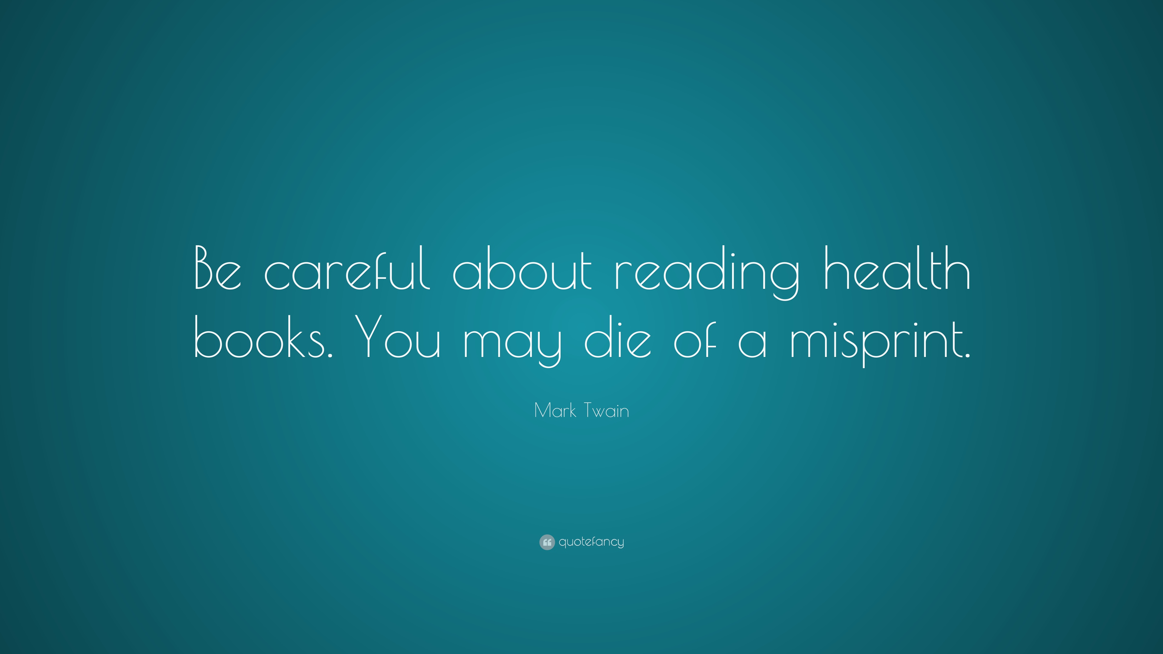 Dalai Lama Quotes Wallpapers Mark Twain Quote Be Careful About Reading Health Books