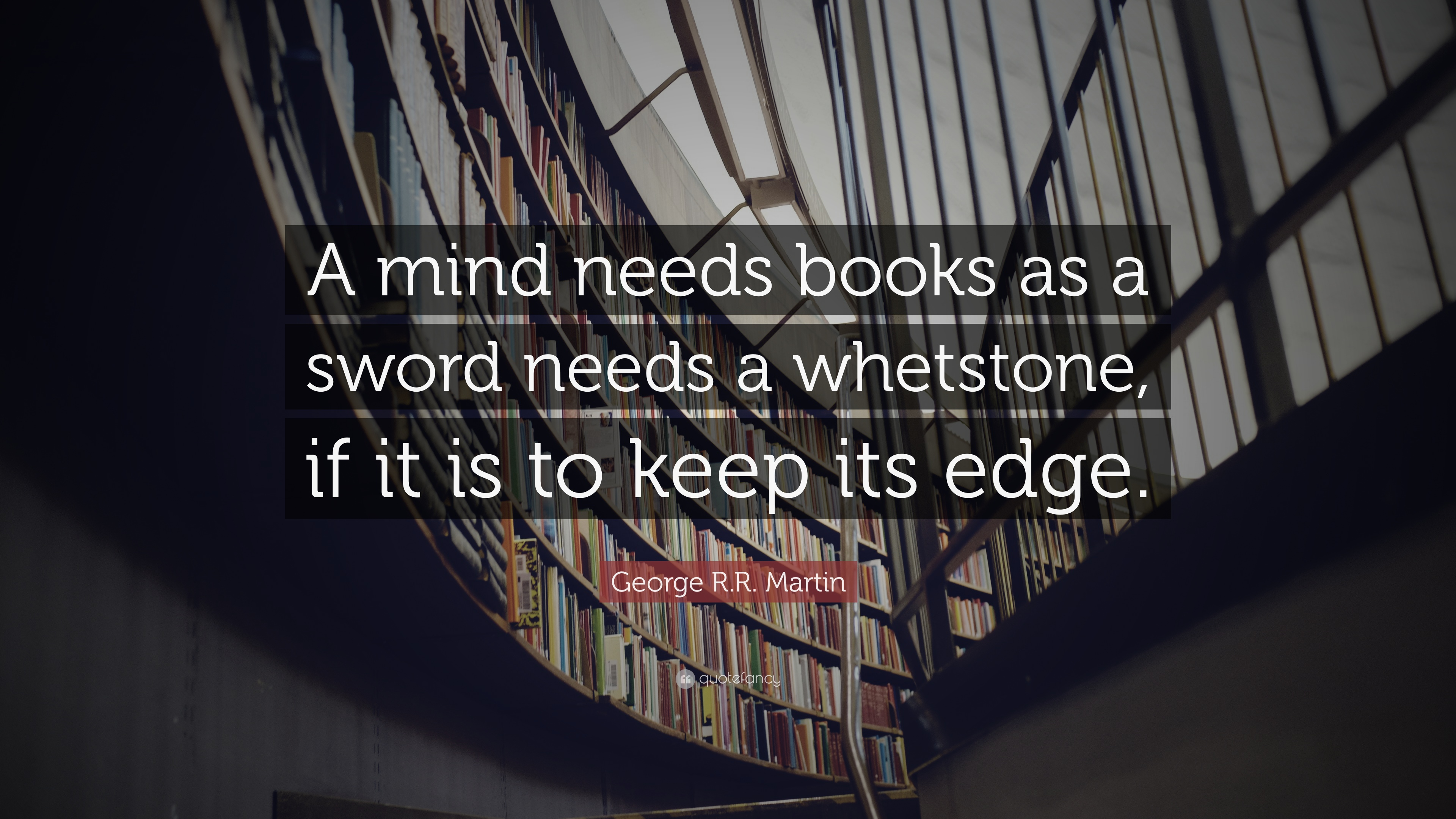 Roald Dahl Quotes Wallpaper George R R Martin Quote A Mind Needs Books As A Sword