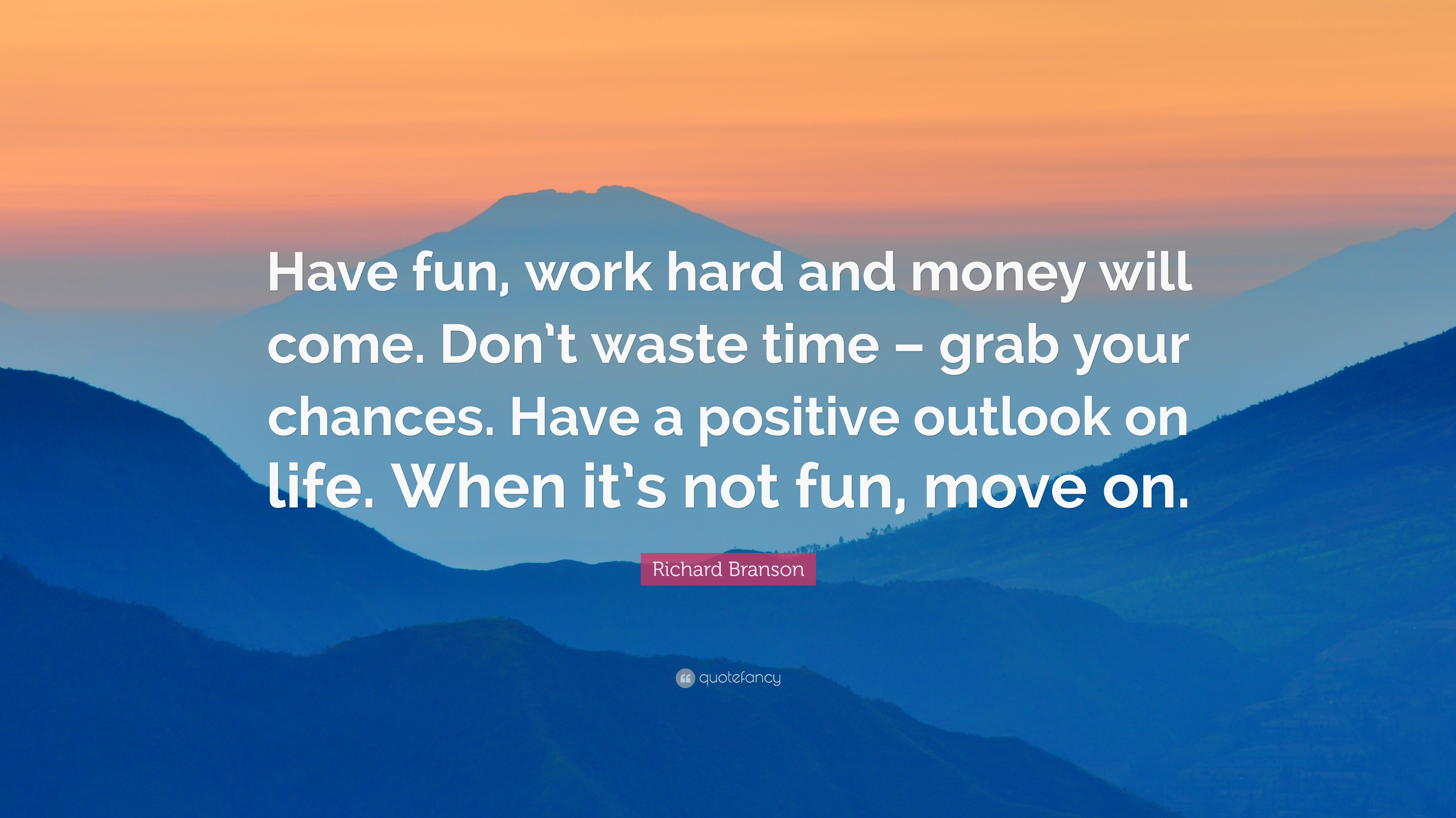 Chances Quotes Wallpaper Richard Branson Quote Have Fun Work Hard And Money Will