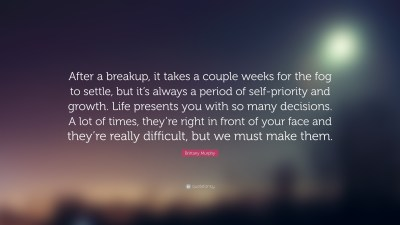 "Brittany Murphy Quote: ""After a breakup, it takes a couple weeks for the fog to settle, but it's ..."