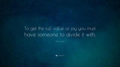 """Mark Twain Quote: """"To get the full value of joy you must have someone to divide it with."""" (13 ..."""
