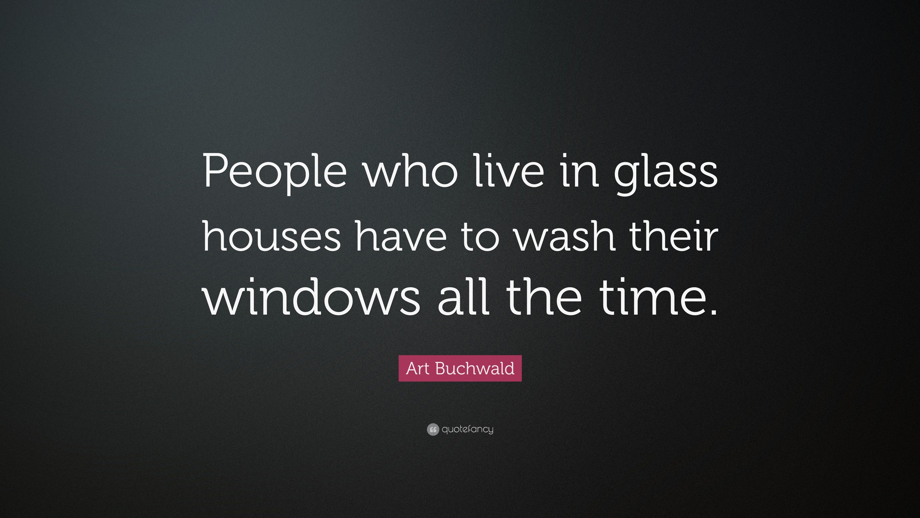 Fullsize Of People Who Live In Glass Houses
