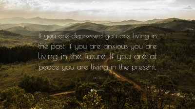 """Lao Tzu Quote: """"If you are depressed you are living in the past. If you are anxious you are ..."""