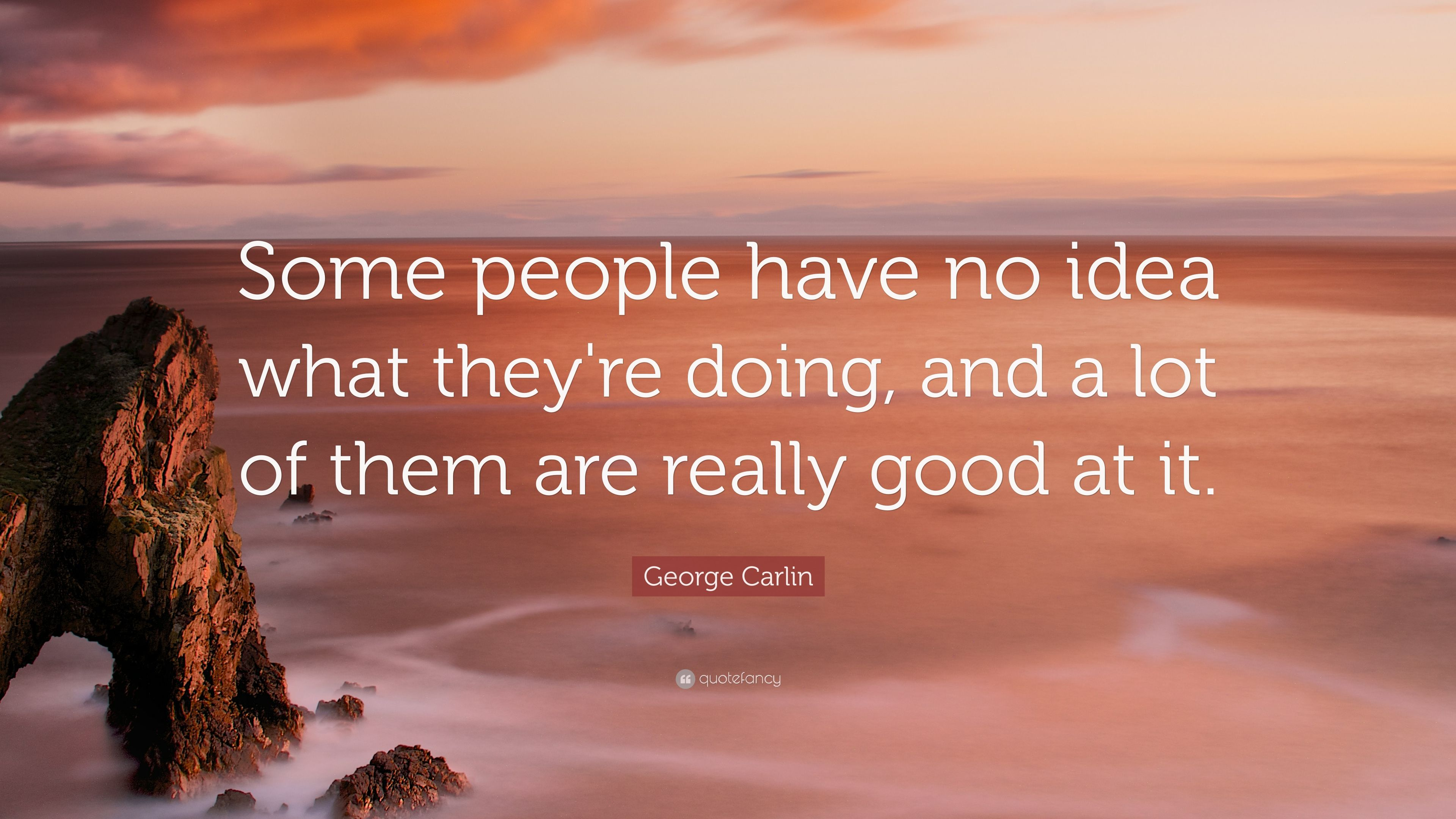Zen Quote Wallpapers George Carlin Quote Some People Have No Idea What They